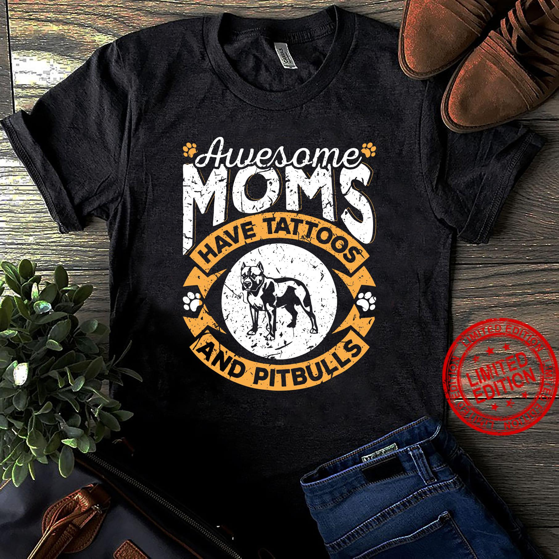 Awesome Moms Have Tattoos And Pitbulls Shirt