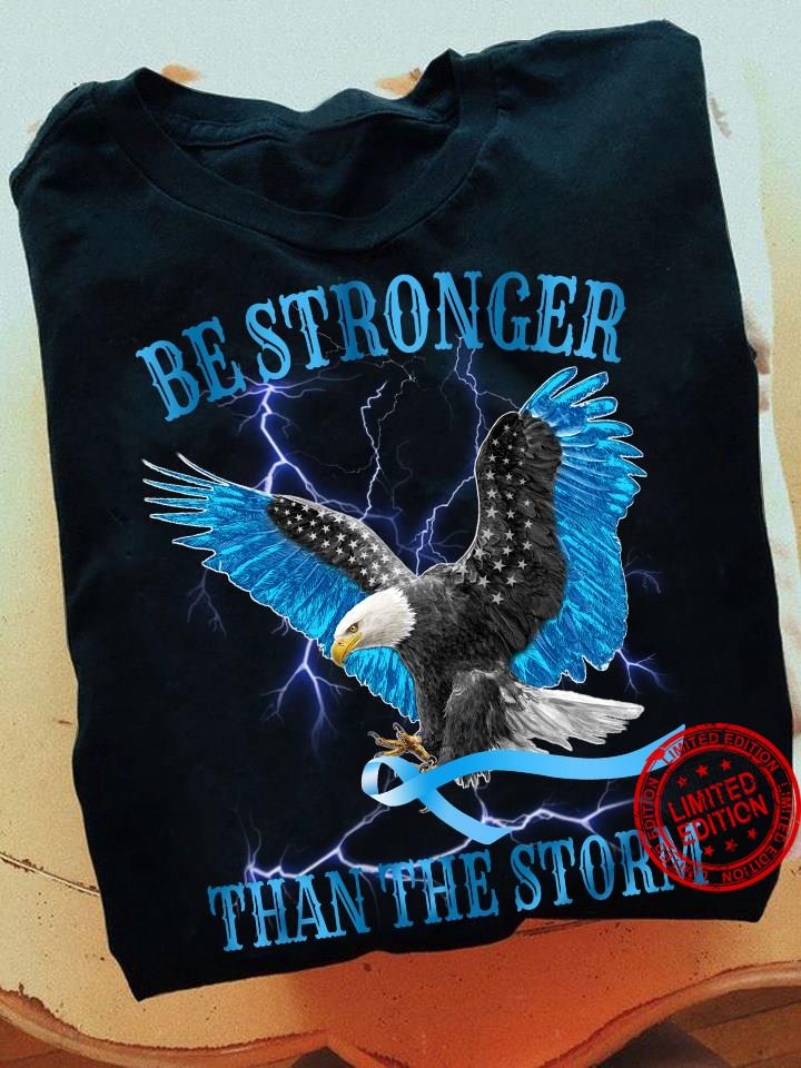 Be Stronger Than The Storm Shirt