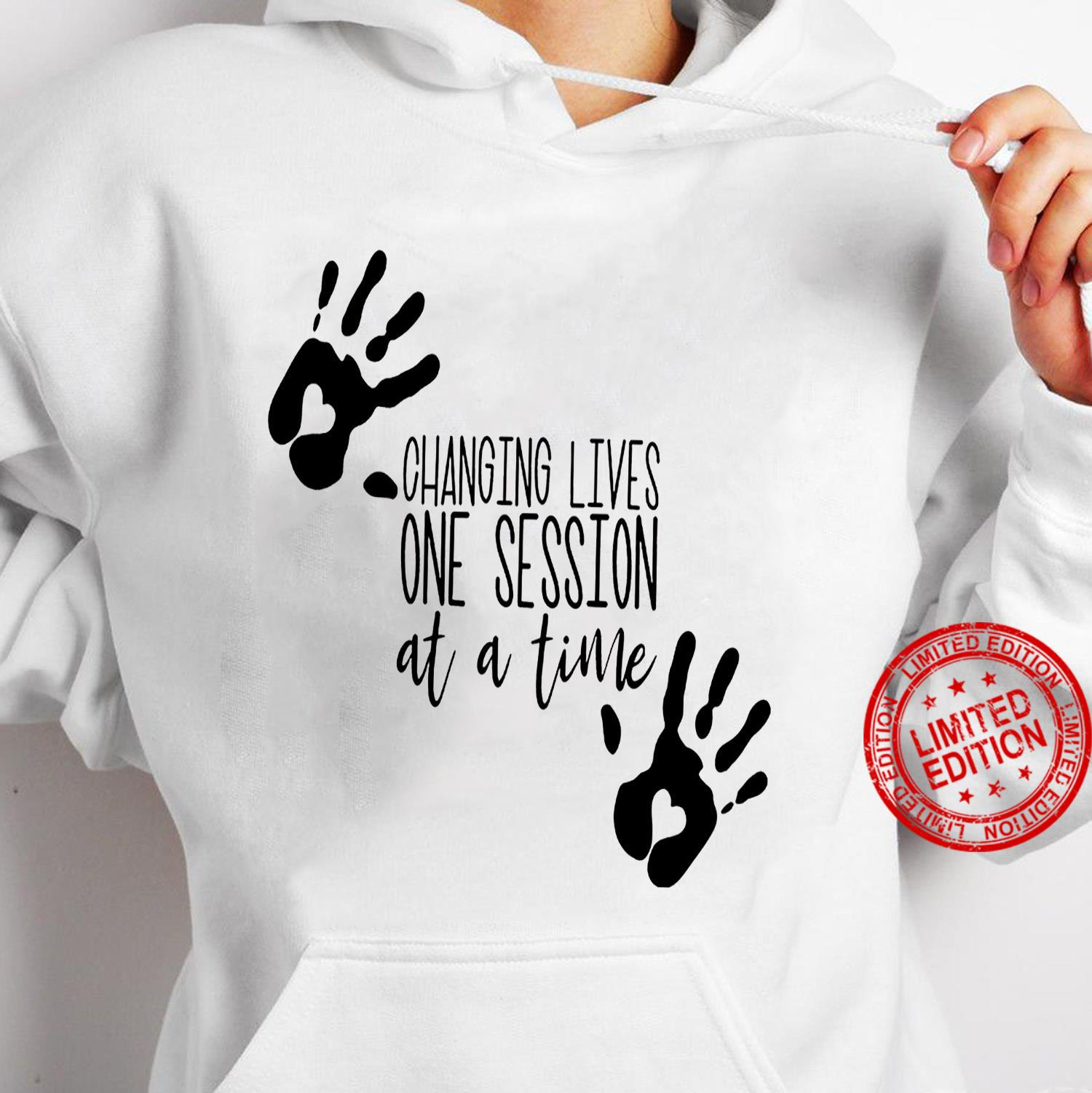 Changing Lives One Session At A Time Shirt hoodie