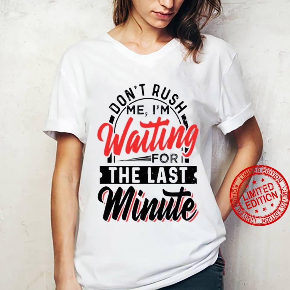 Don't Rush Me I'm Waiting For The Last Minute Shirt ladies tee