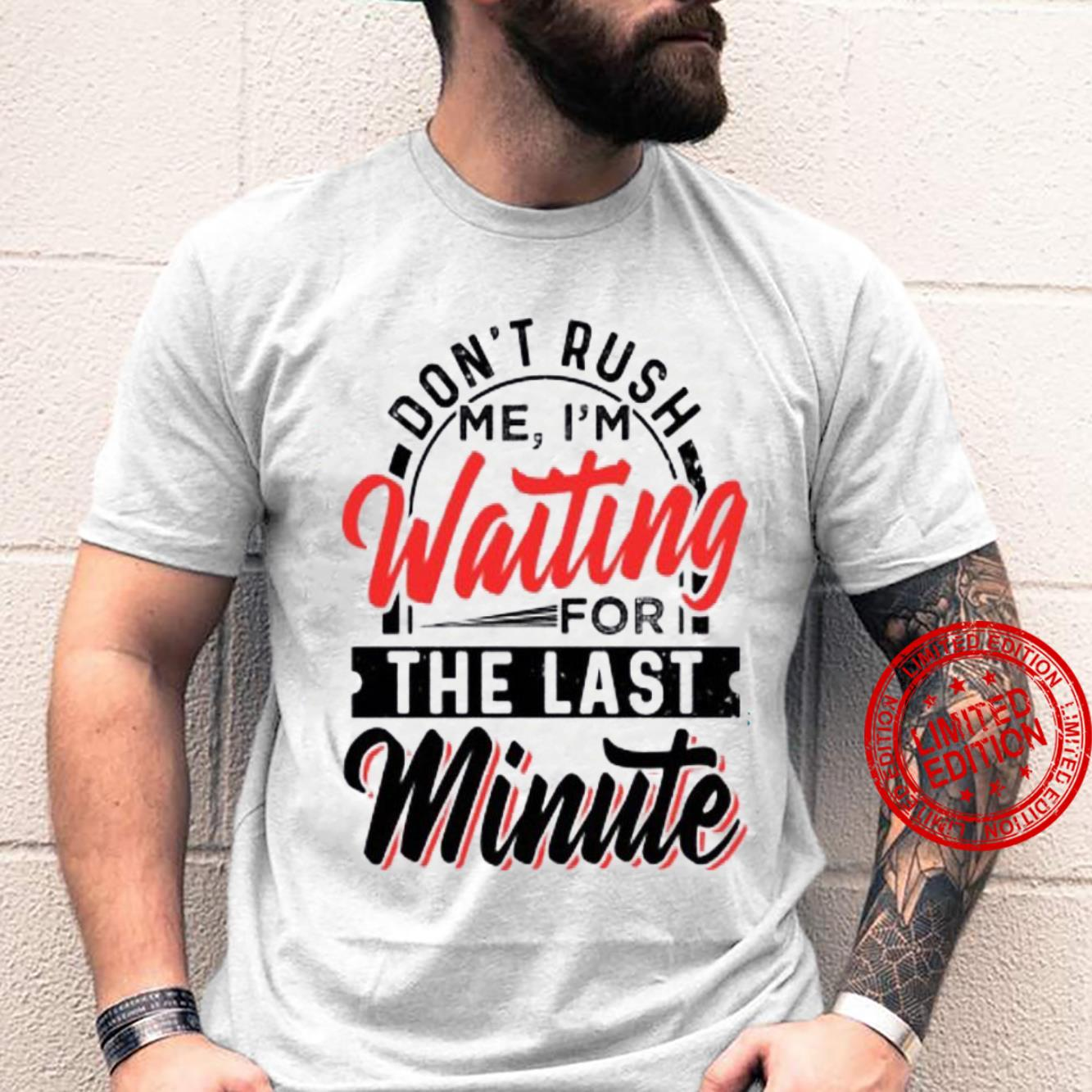 Don't Rush Me I'm Waiting For The Last Minute Shirt unisex