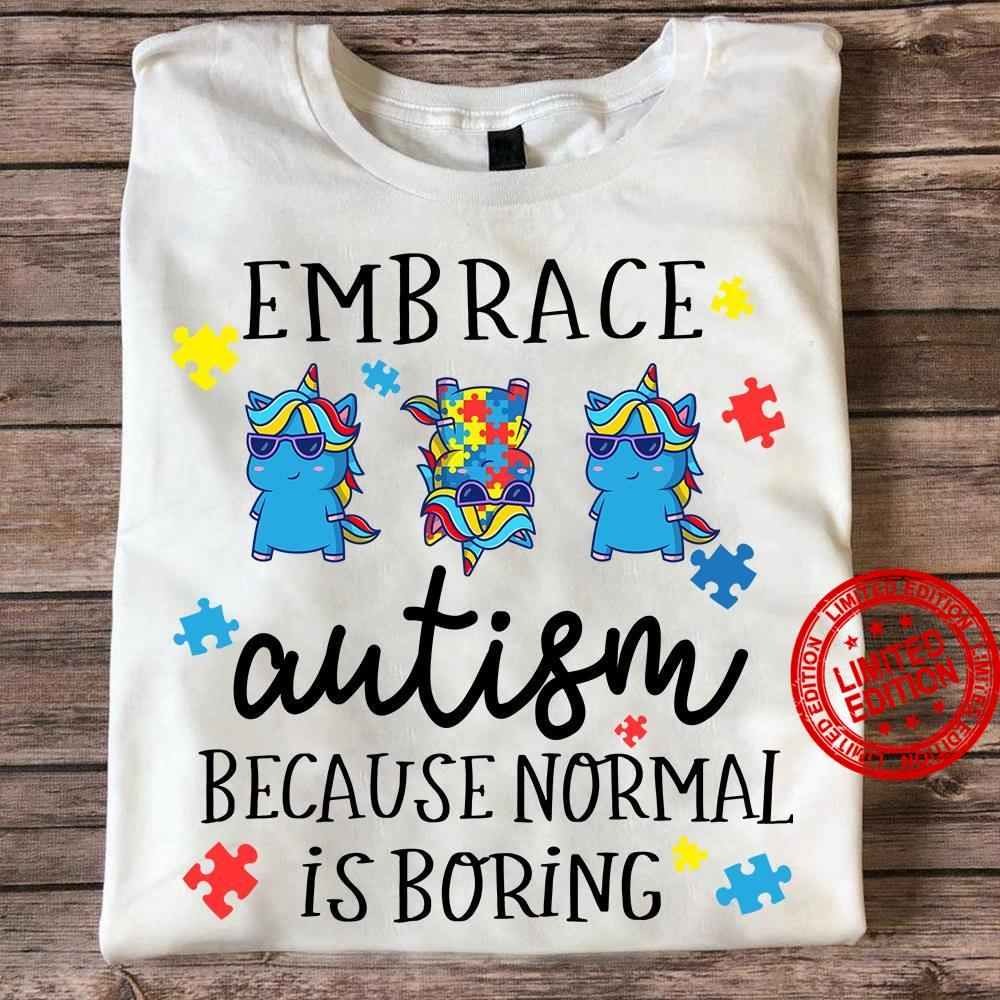 Embrace Autism Because Normal Is Boring Shirt