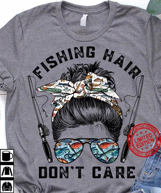 Fishing Hair Don't Care Shirt
