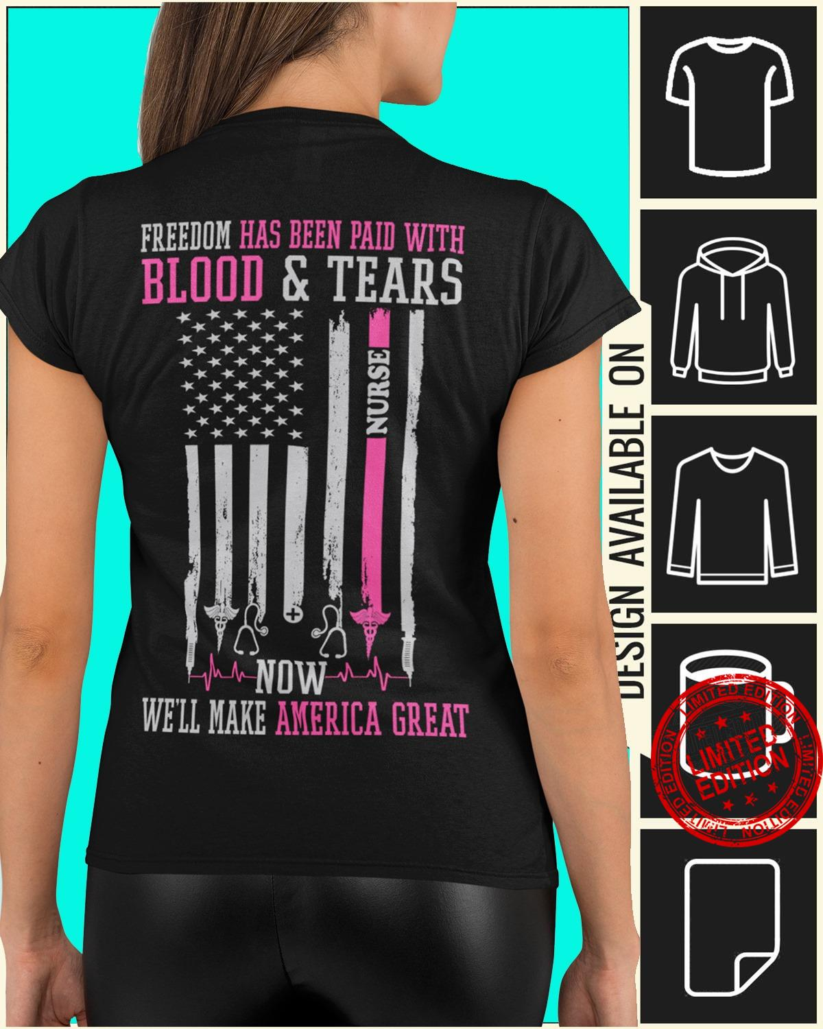 Freedom Has Been Paid With Blood Tears Now We'll Make America Great Shirt