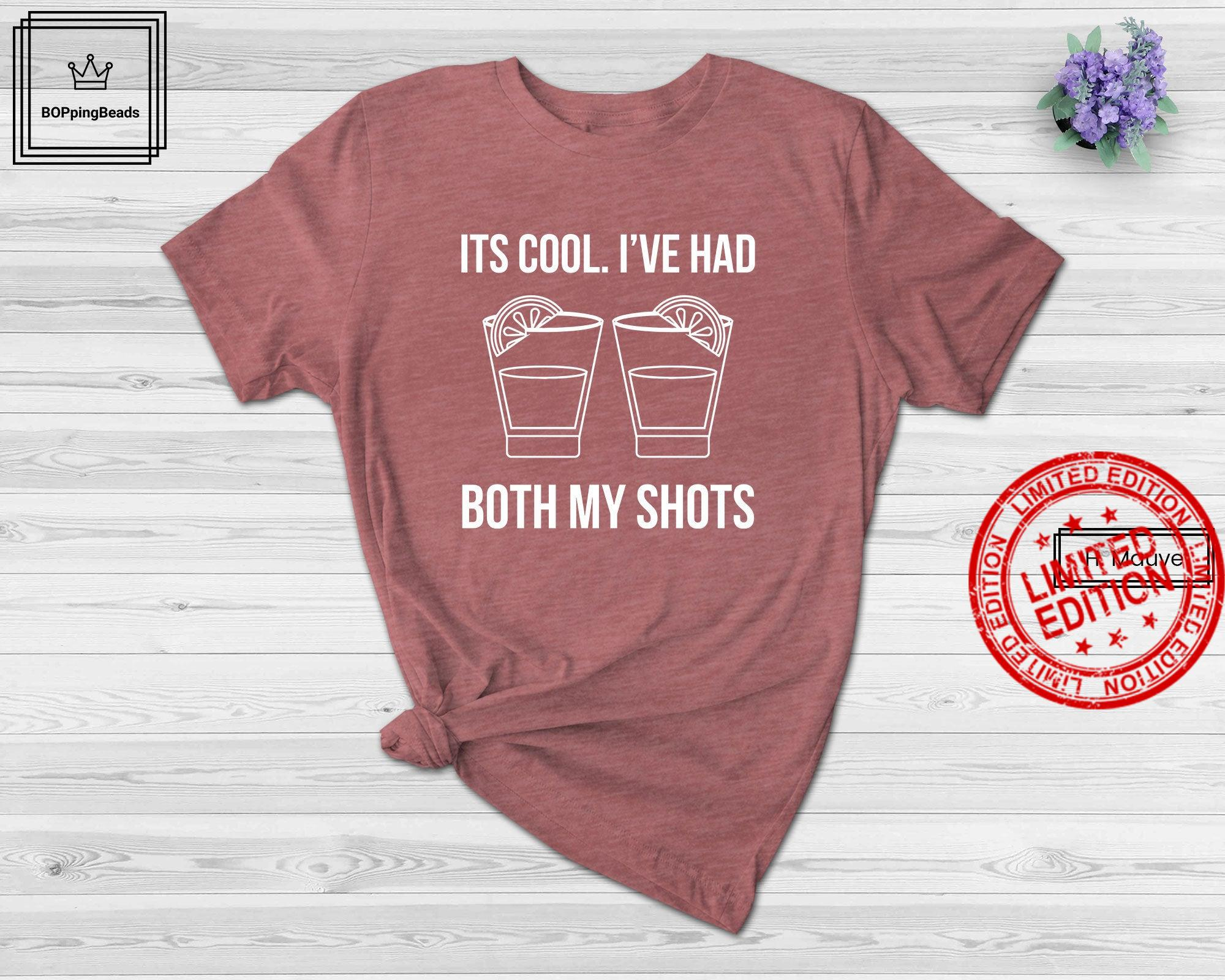 Funny Tequila , Its Cool I've Had Both My Shots Vaccinated Shirt