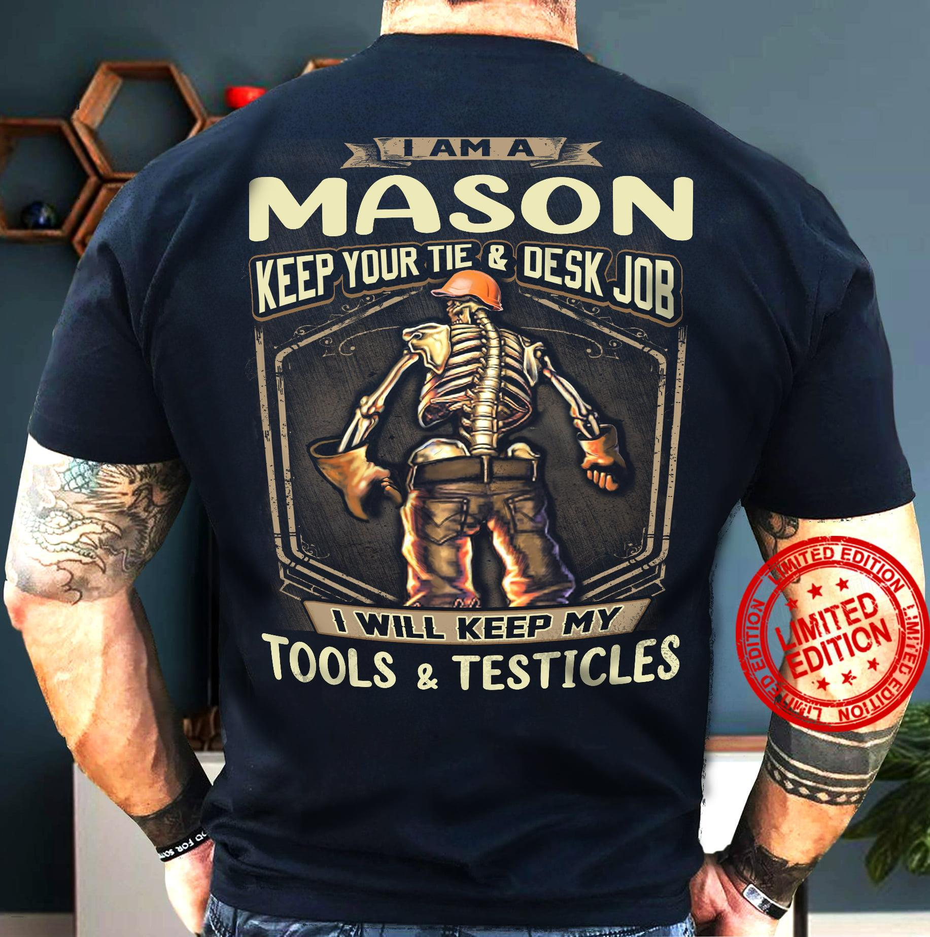 I Am A Mason Keep Your Tie Desk Job I Will Keep My Tools Testicles Shirt