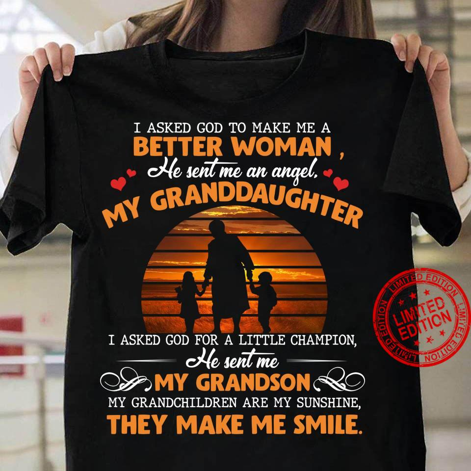 I Asked God To Make Me A Better Woman He Sent Me An Angel My Granddaughter I Asked God For A Little Champion He Sent Me My Grandson They Make Me Smile Shirt