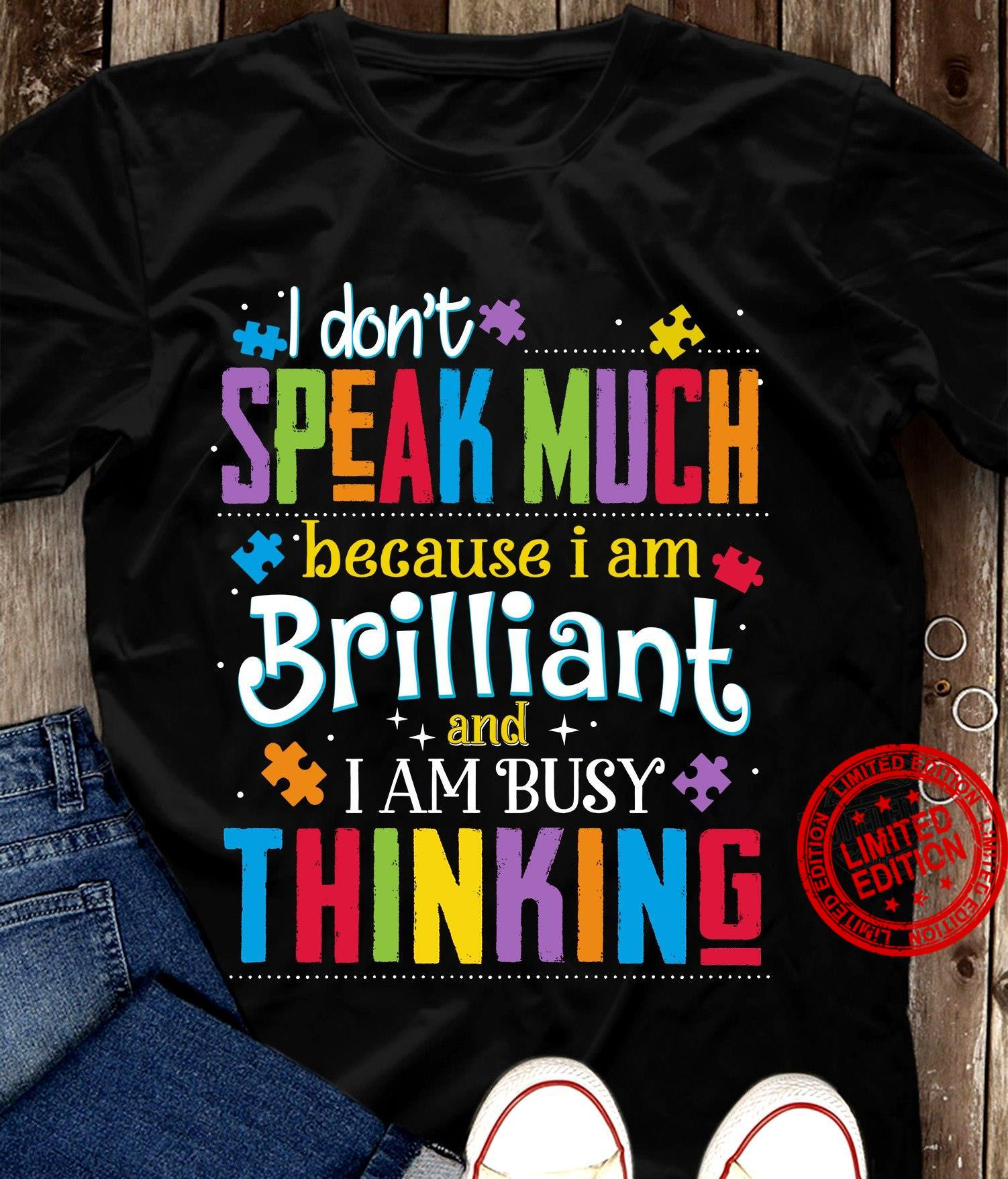 I Don't Speak Much Because I Am Brilliant And I Am Busy Thinking Shirt