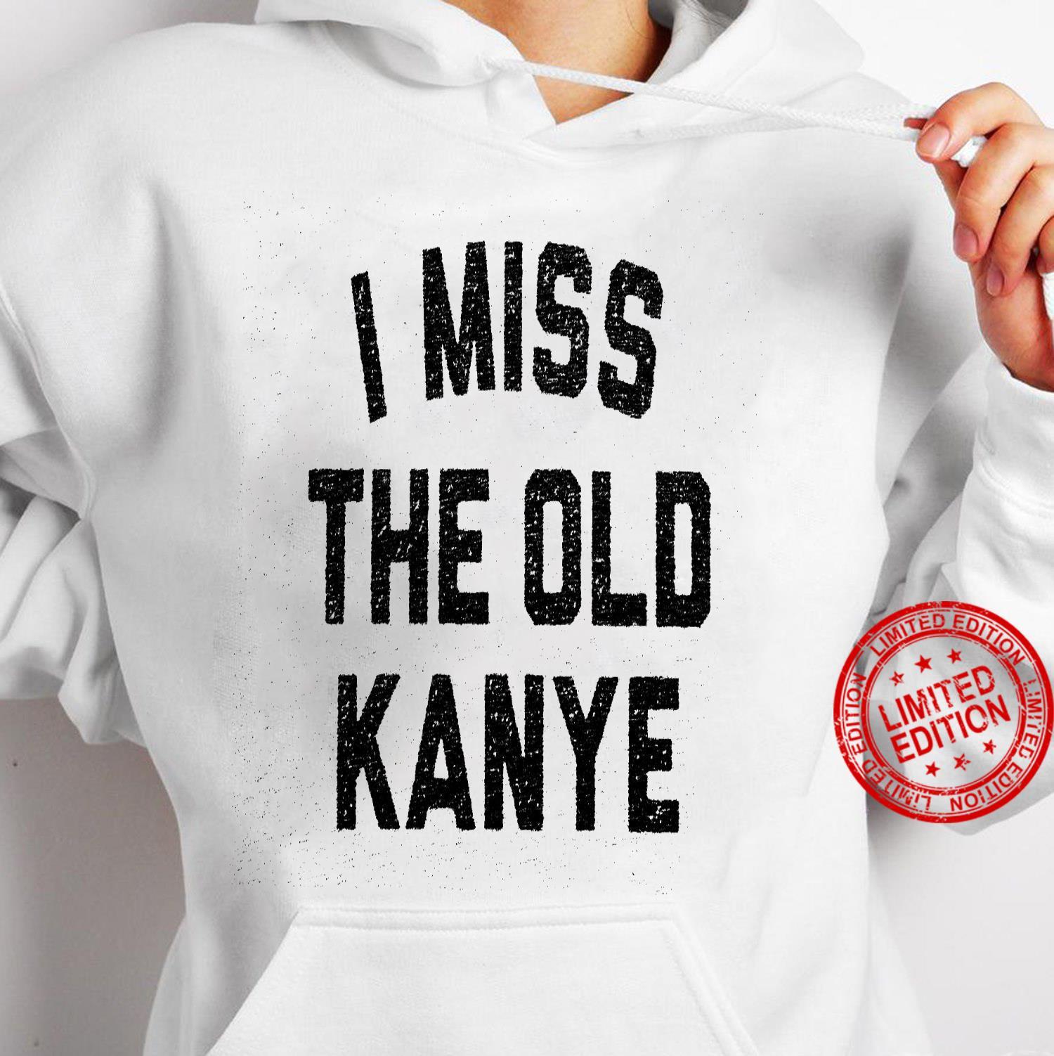I Miss The Old Kanye Shirt hoodie