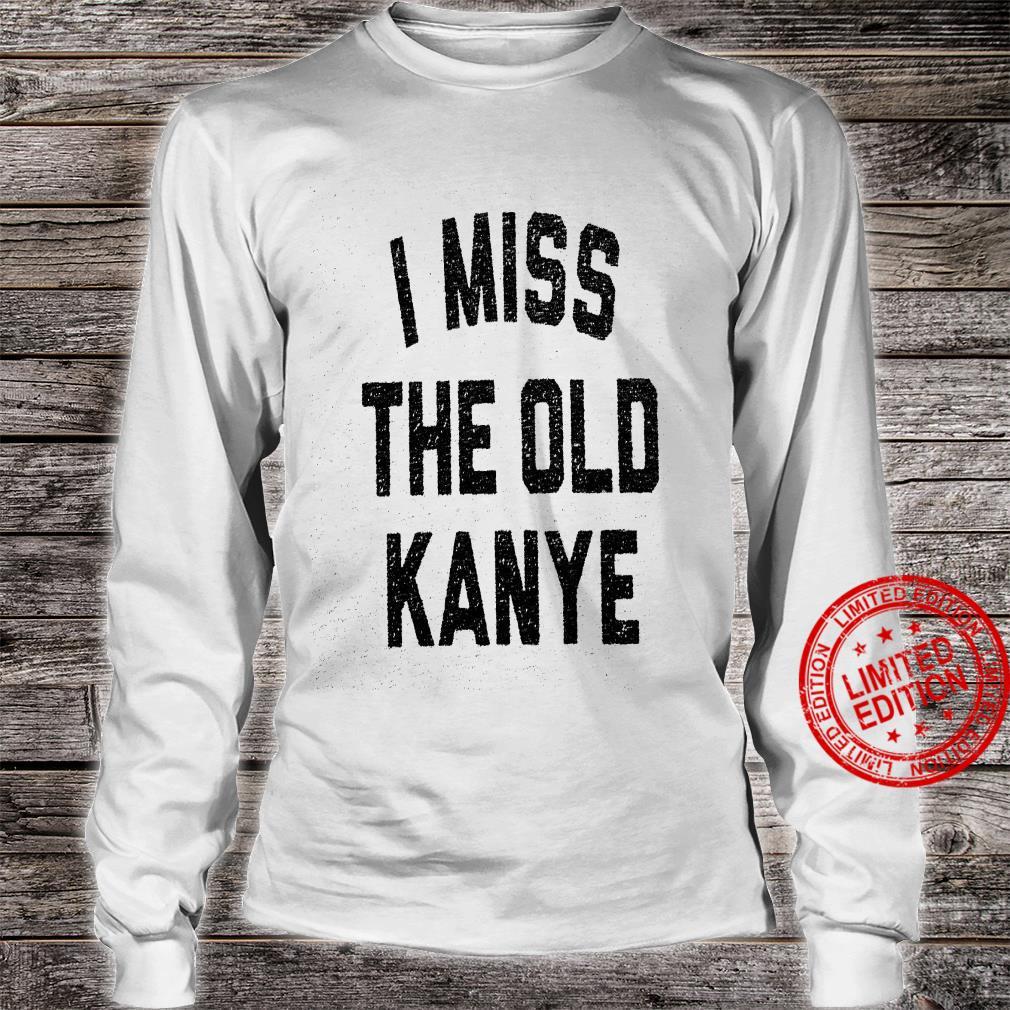 I Miss The Old Kanye Shirt long sleeved