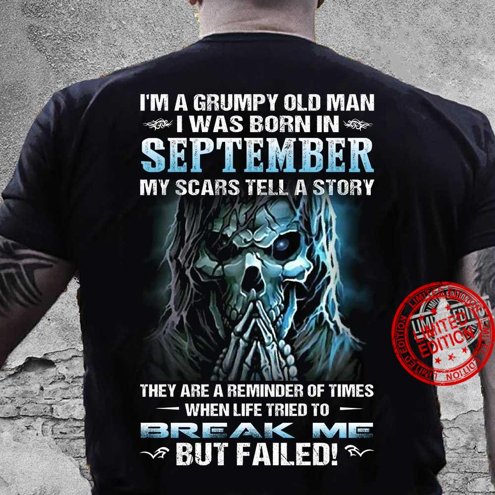 I'm A Grumpy Old Man I Was Born In September My Scars Tell A Story They Are A Reminder Of Times When Life Tried To Break Me But Failed Shirt
