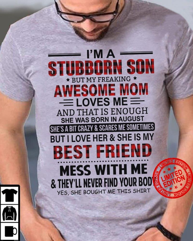 I'm A Stubborn Son But My Freaking Awesome Mom Loves Me She Was Born In August Best Friend Shirt