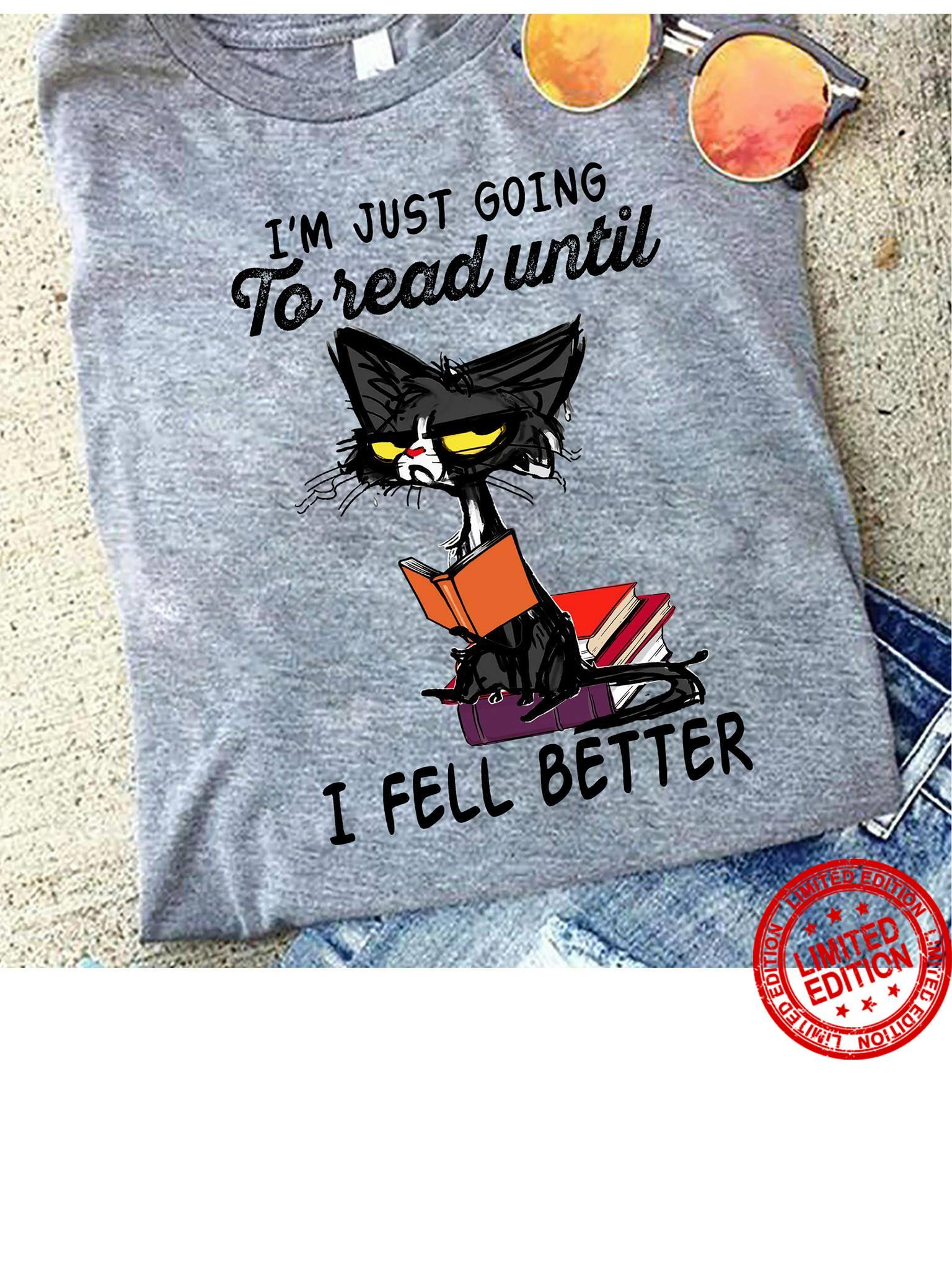 I'm Just Going To Read Until I Feel Better Shirt