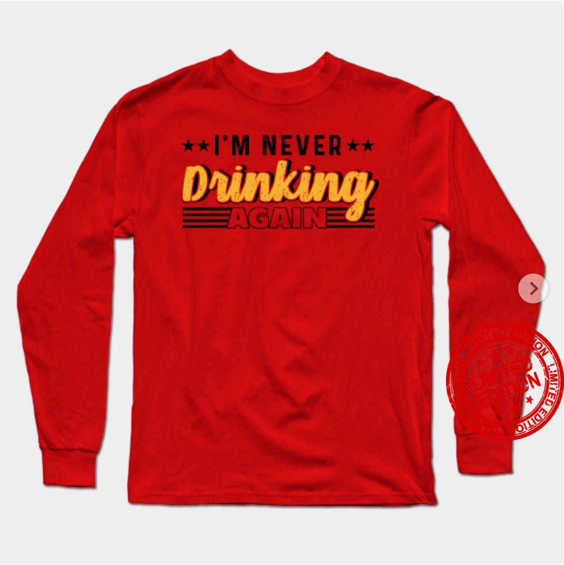 I'm Never Drinking Again Shirt