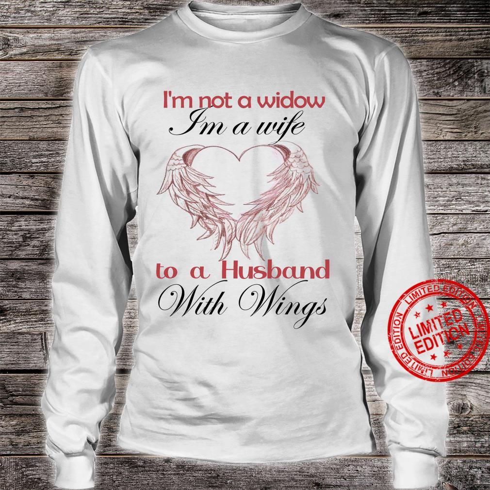 I'm Not A Widow I'm A Wife To A Husband With Wings Shirt long sleeved