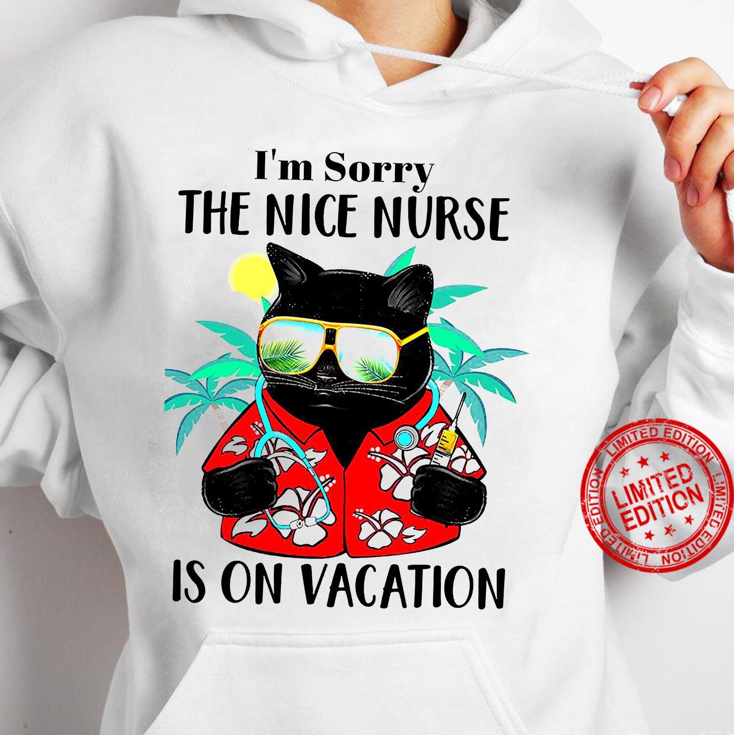 I'm Sorry The Nice Nurse Is On Vacation Shirt hoodie