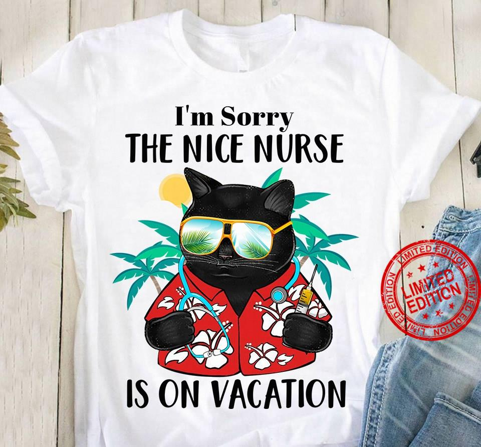 I'm Sorry The Nice Nurse Is On Vacation Shirt