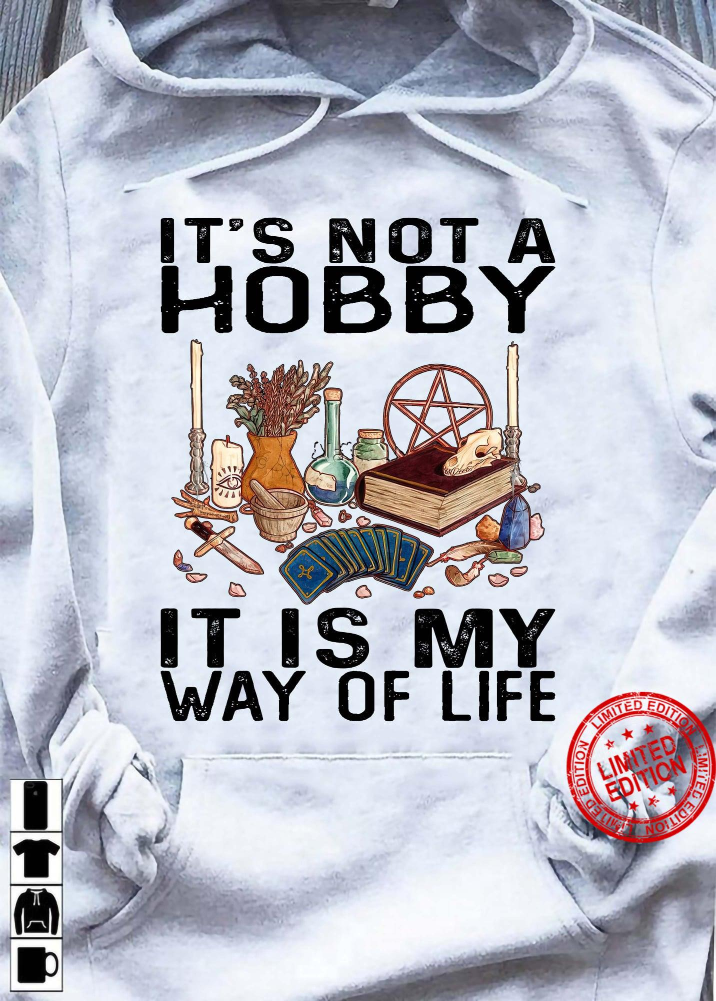 It's Not A Hobby It Is My Way Of Life Shirt