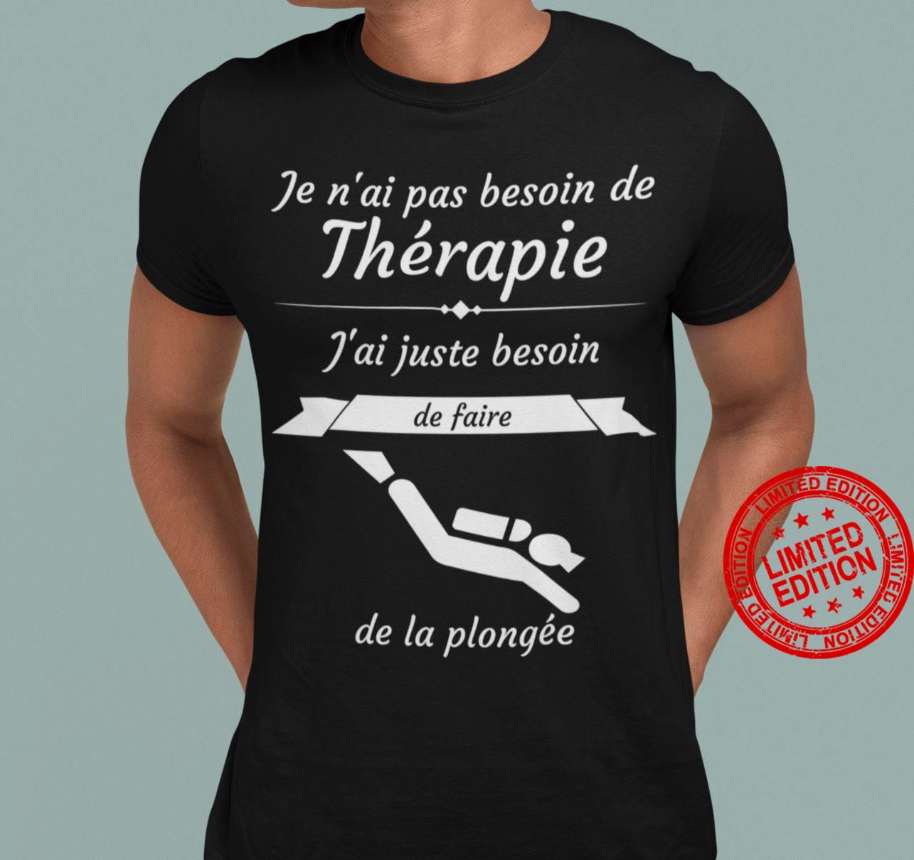 Je N'ai Pas Besoin De Therapie J'ai Juste Besoin De la Plongee Shirt