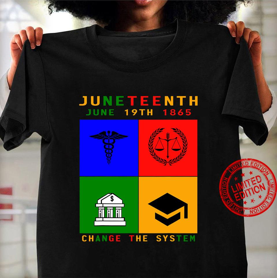 Juneteenth June 19th 1865 Change The System Shirt