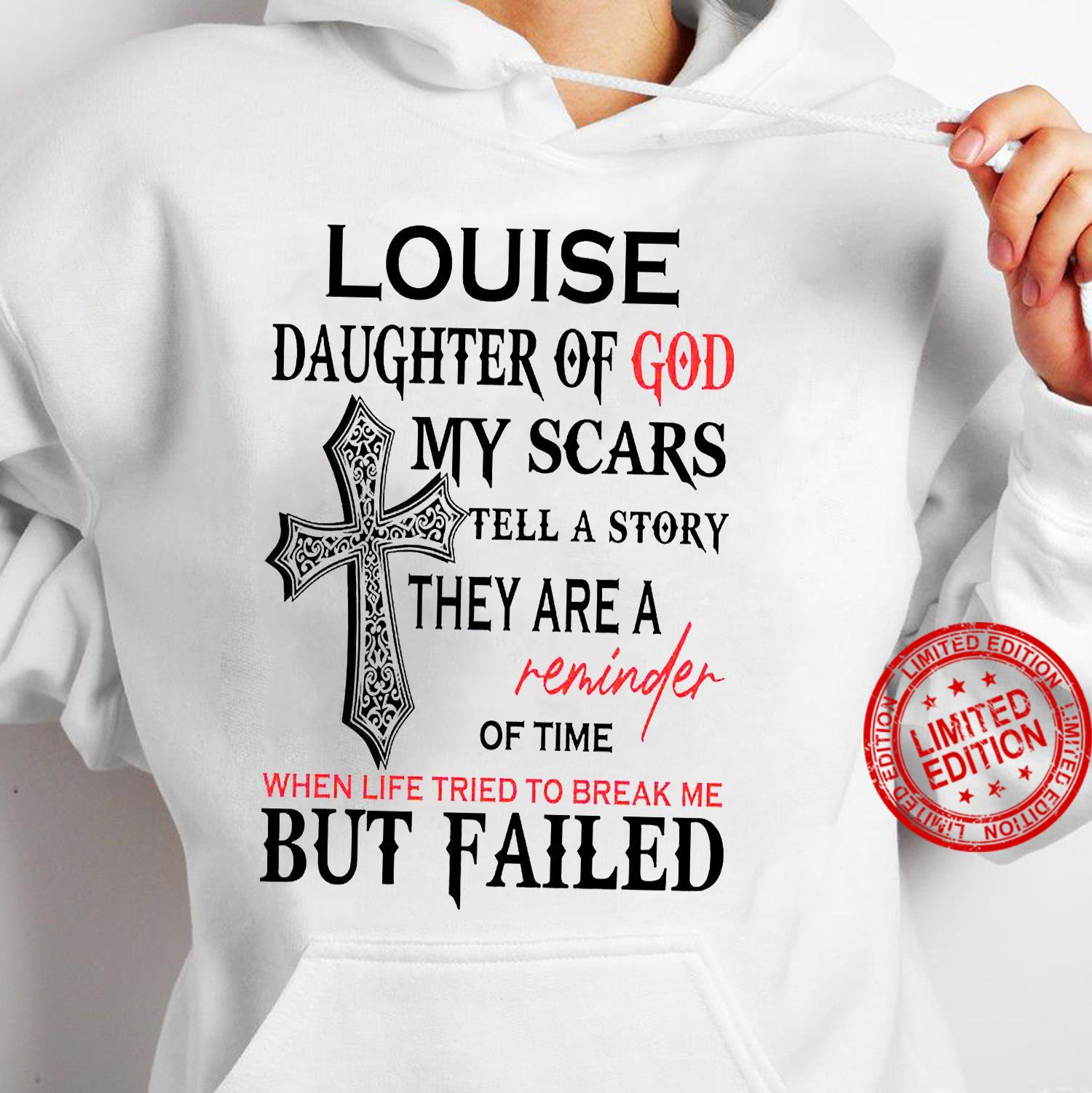 Louise Daughter Of God My Scars Tell A Story They Are A Reminder Of Time Shirt. hoodie