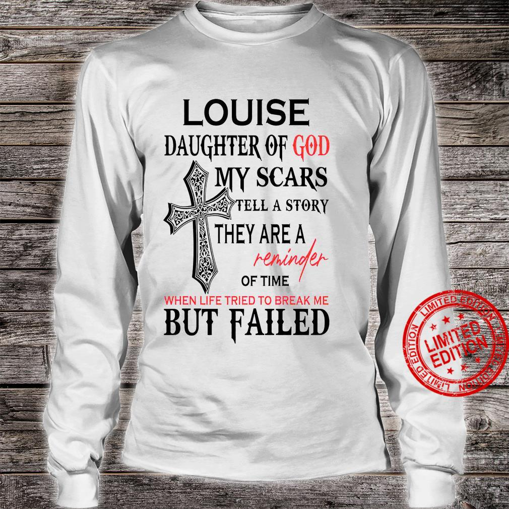 Louise Daughter Of God My Scars Tell A Story They Are A Reminder Of Time Shirt. long sleeved