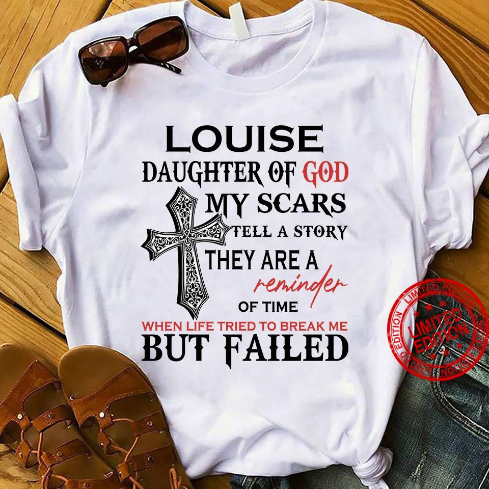 Louise Daughter Of God My Scars Tell A Story They Are A Reminder Of Time Shirt.