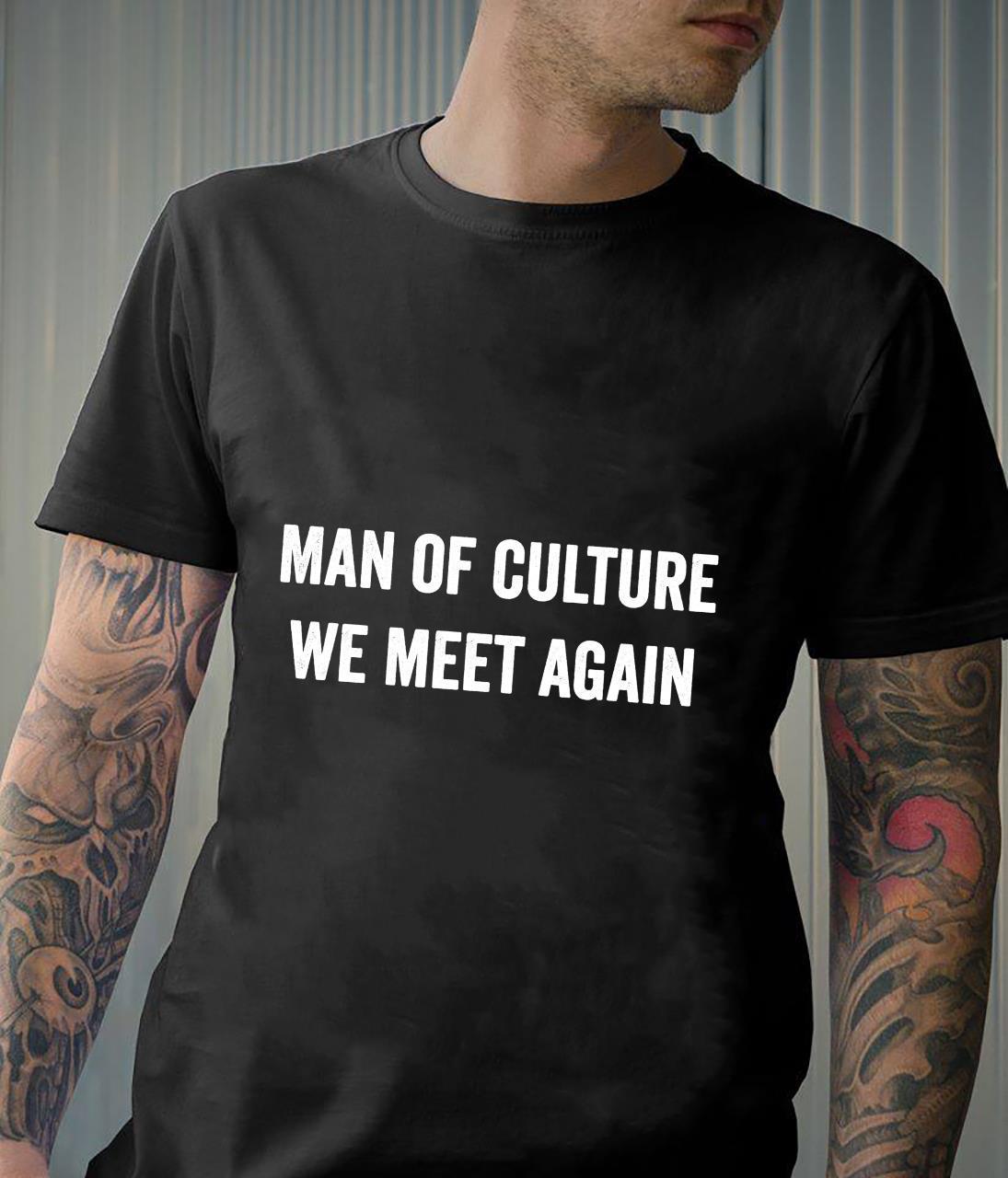 Man Of Culture We Meet Again Meme Cool Shirt