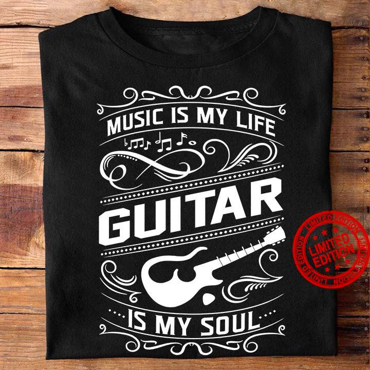 Music Is My Life Guitar Is My Soul Shirt