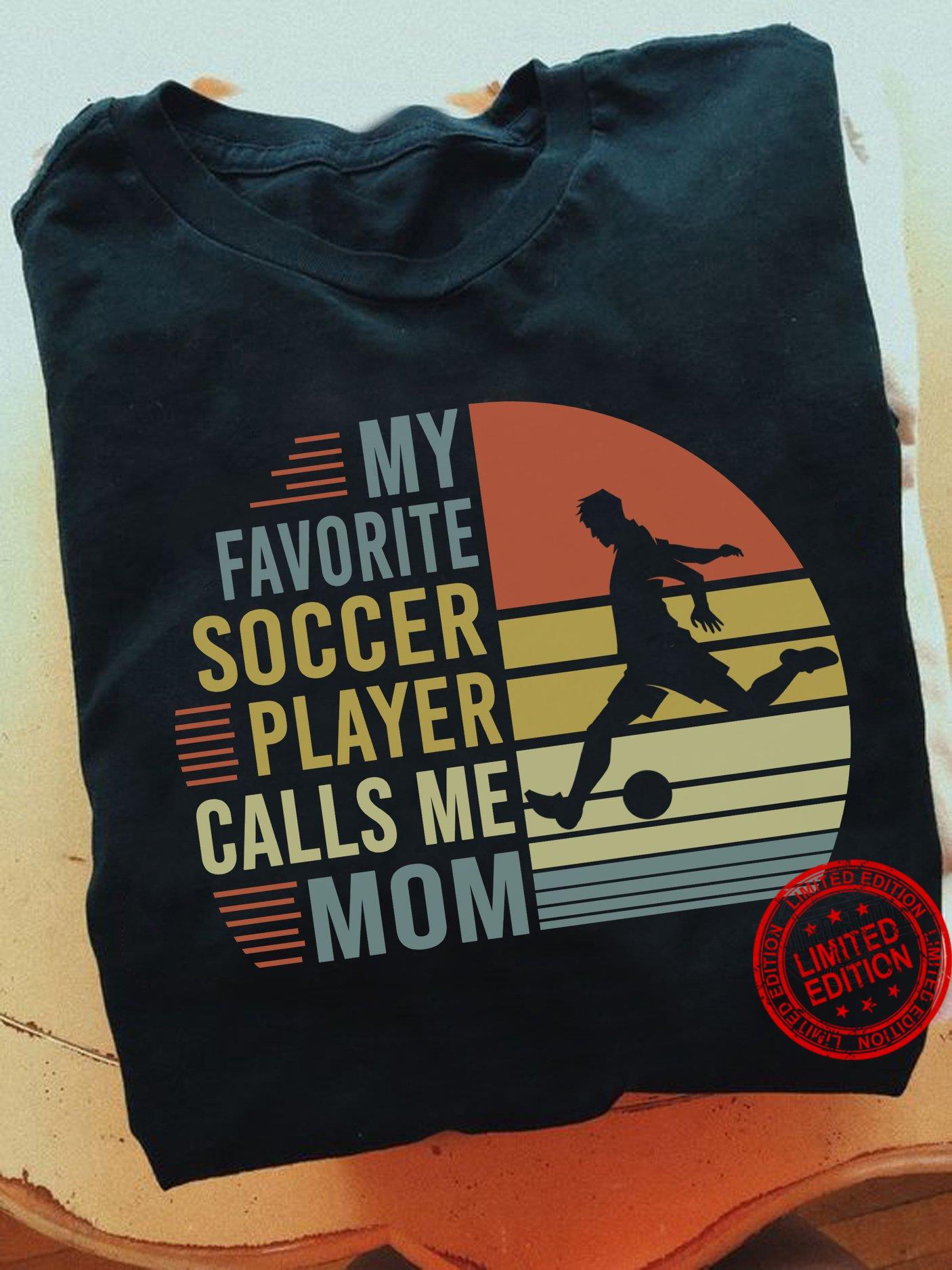 My Favorite Soccer Player Calls Me Mom Shirt