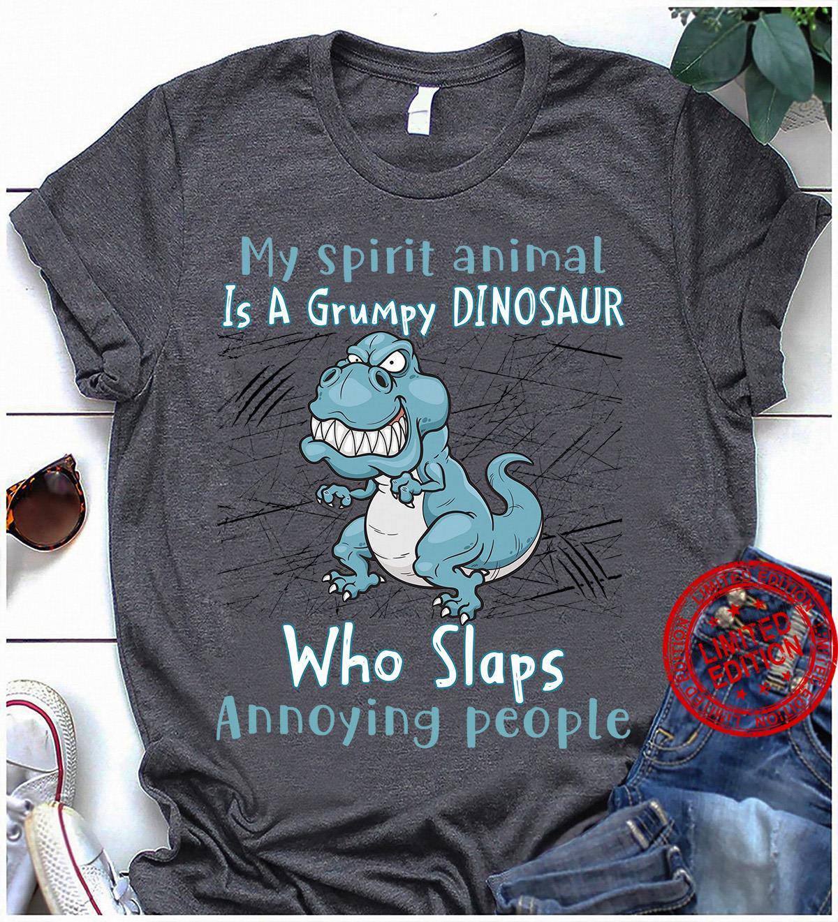 My Spirit Animal Is A Grumpy Dinosaur Who Slaps Annoying People Shirt