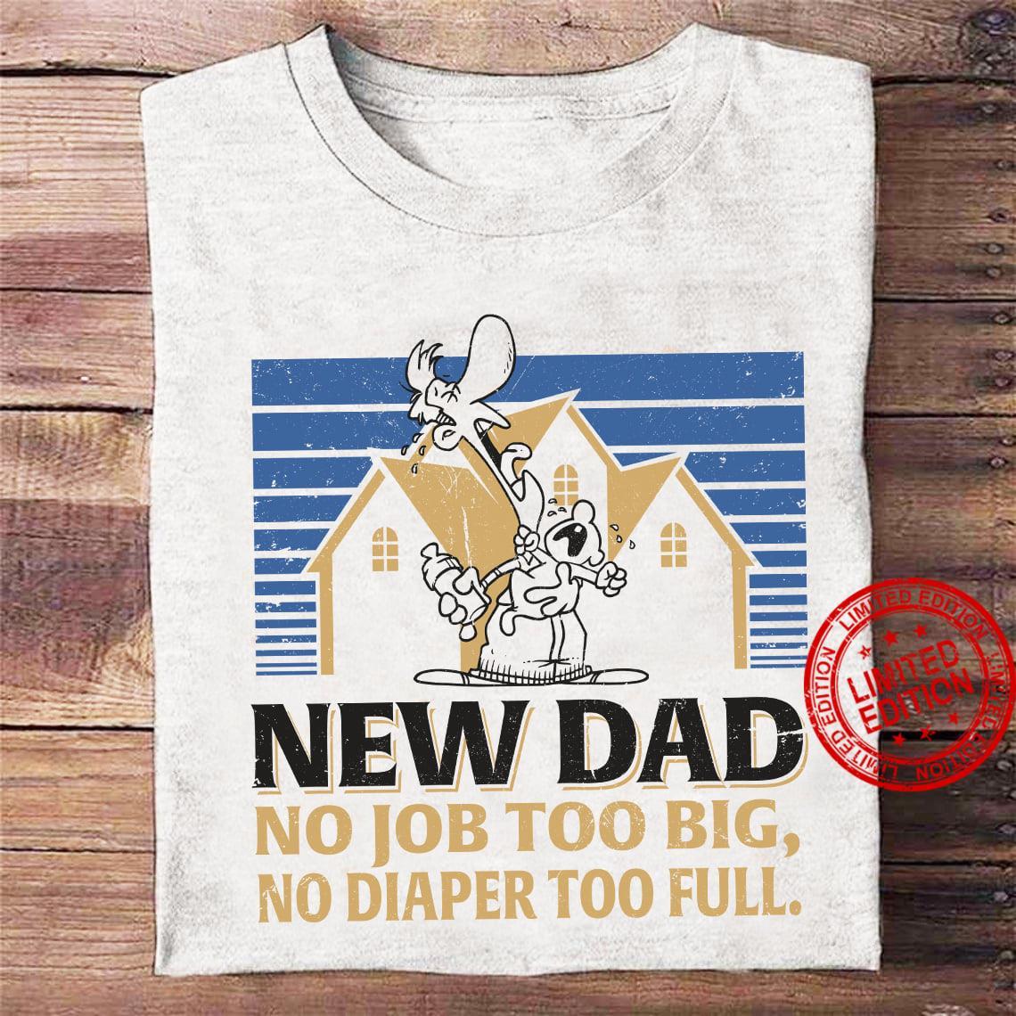 New Dad No Job Too BIg No Diaper Too Full Shirt