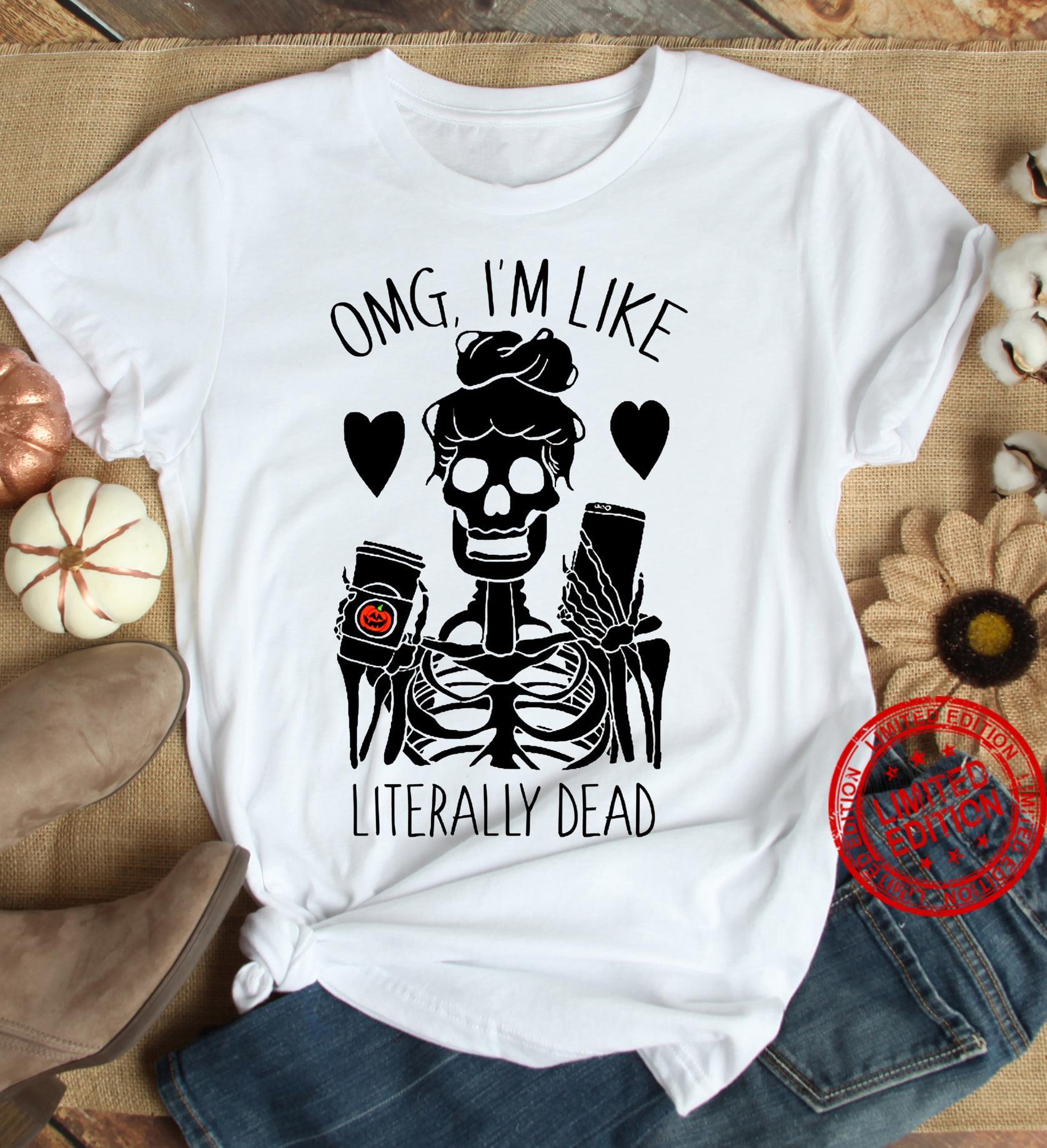 OMG I'm Like Literally Dead Shirt