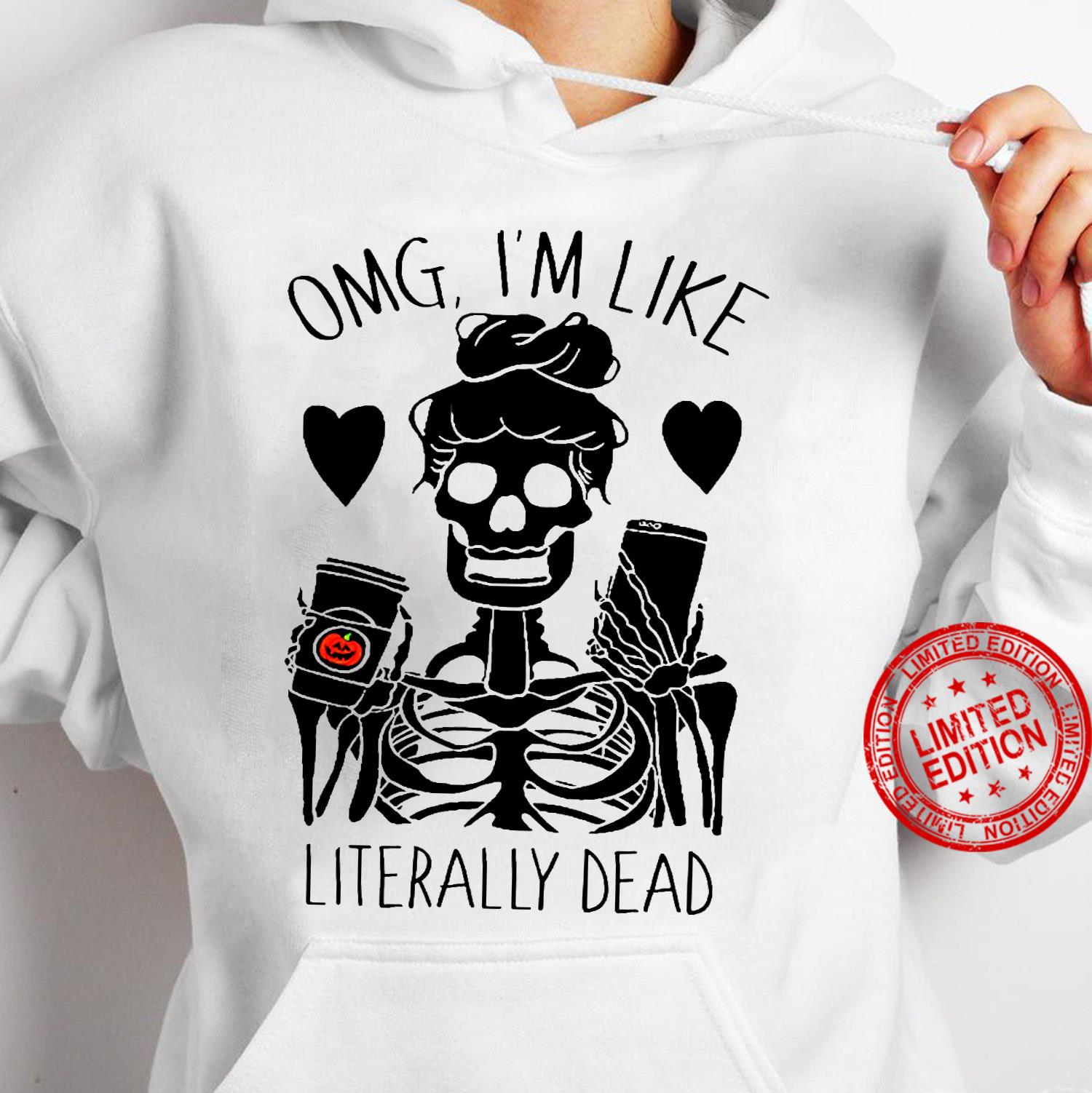 OMG I'm Like Literally Dead Shirt hoodie