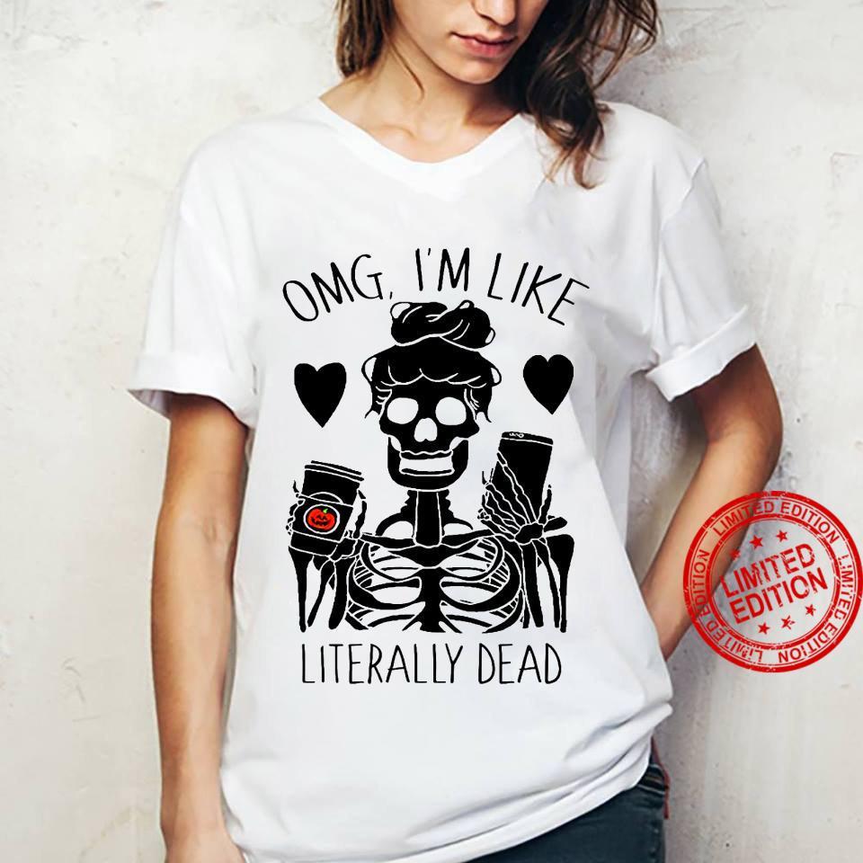 OMG I'm Like Literally Dead Shirt ladies tee