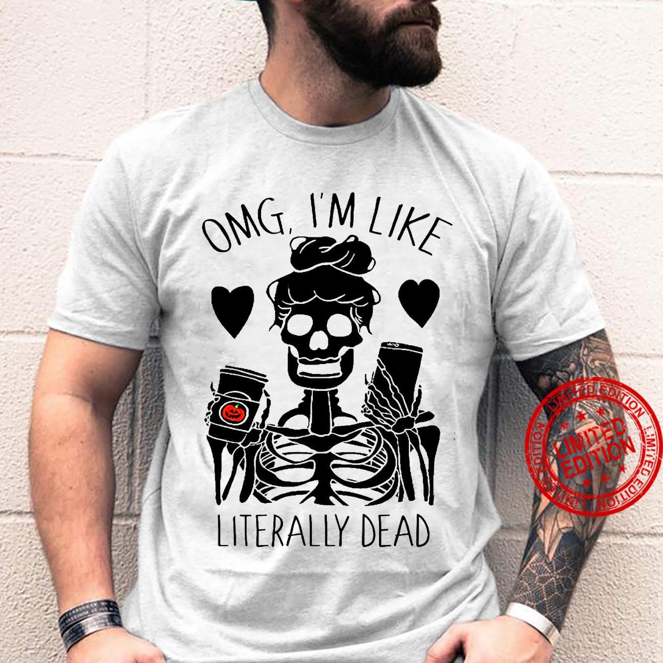 OMG I'm Like Literally Dead Shirt unisex