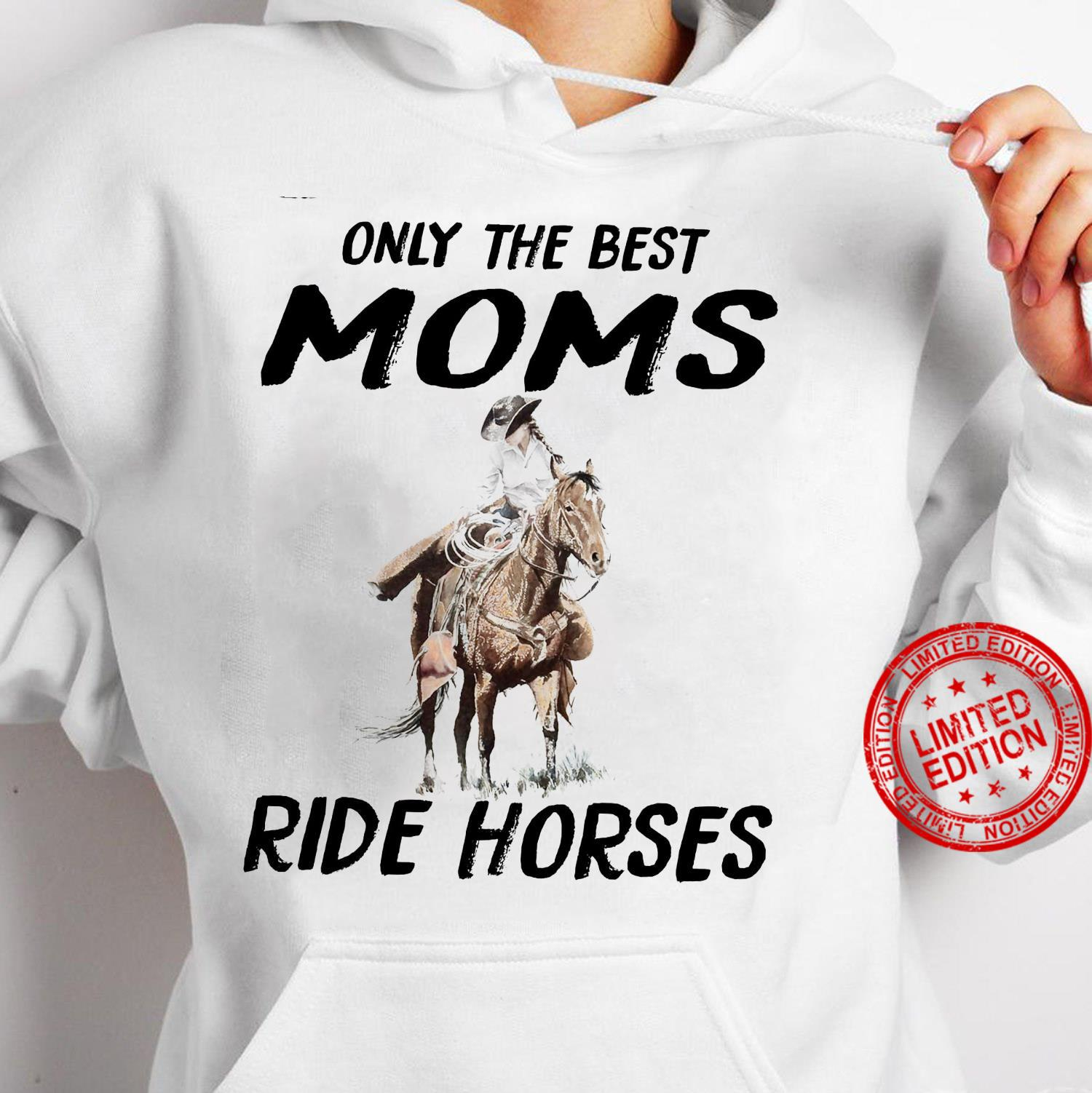 Only The Best Moms Ride Horses Shirt hoodie