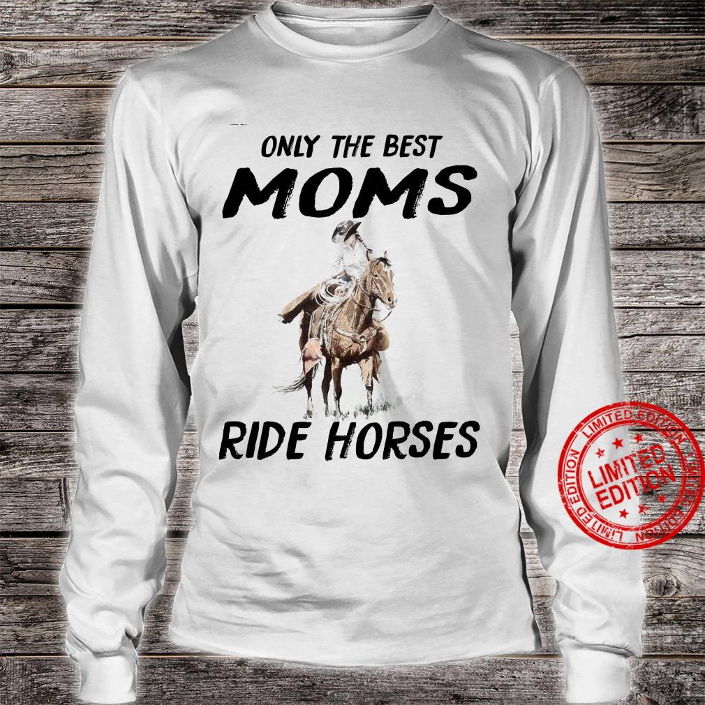 Only The Best Moms Ride Horses Shirt long sleeved