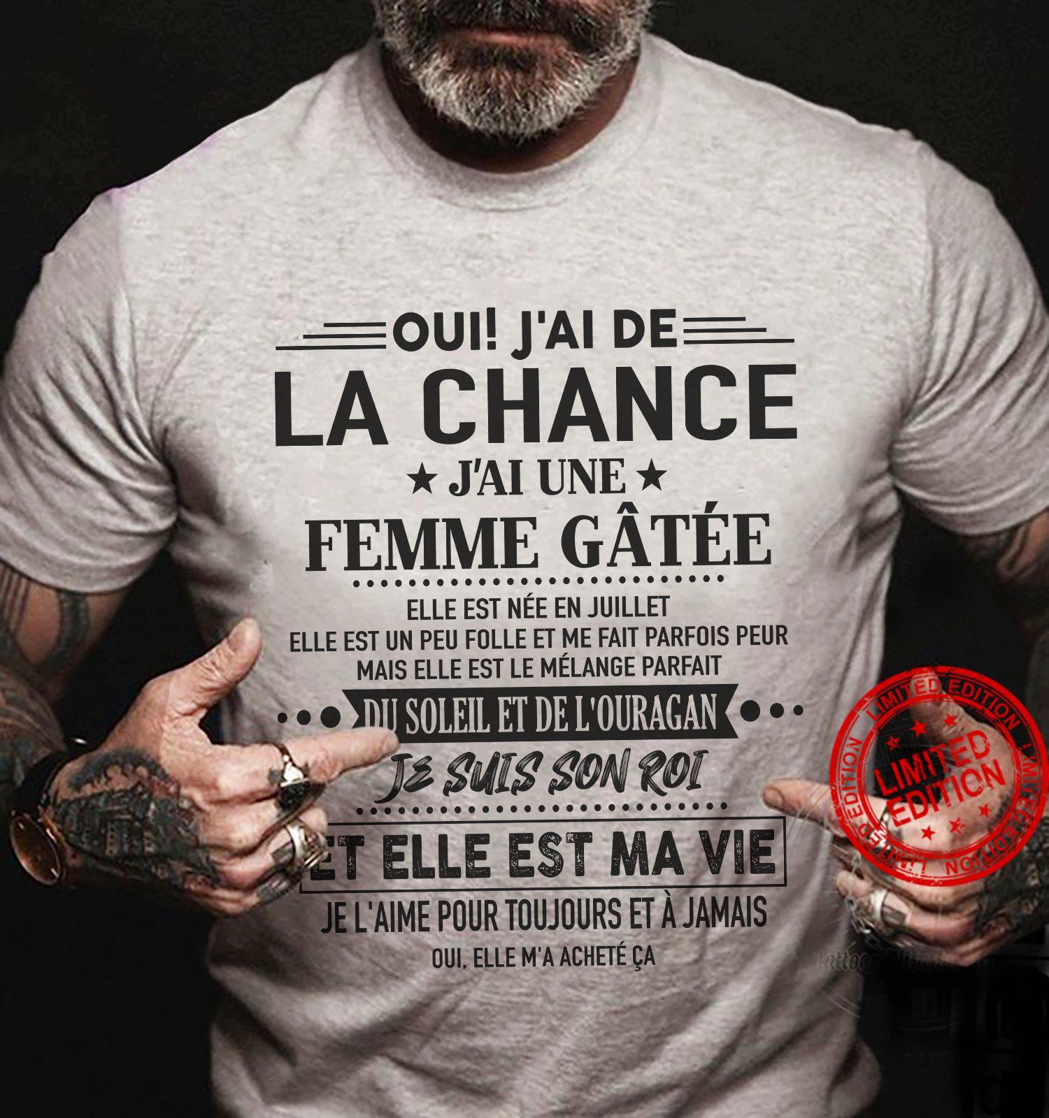 Oui J'ai De La Chance J'ai Une Femme Gatee Elle Est Nee En Huillet Je Suis Son Roi Shirt