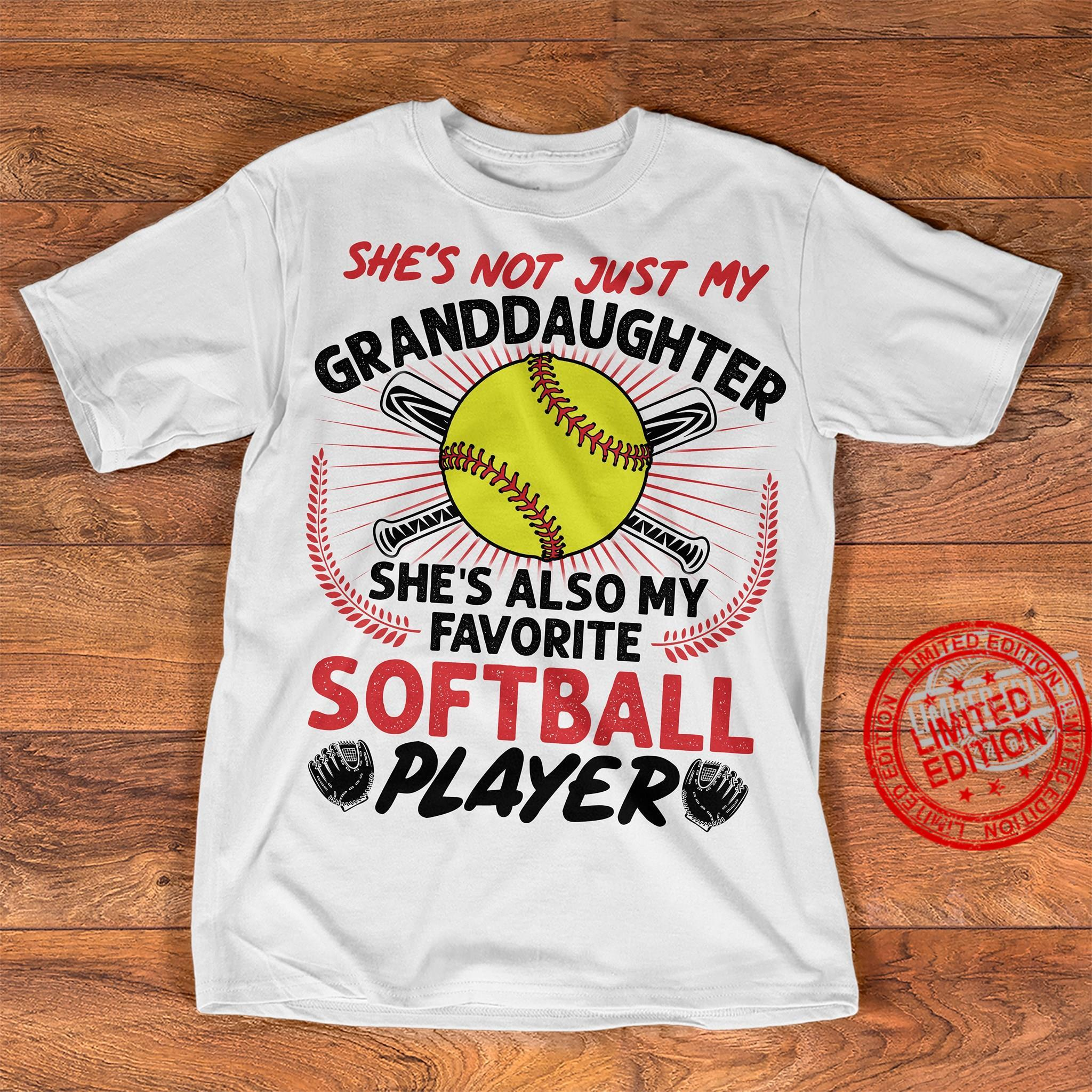 She's Not Just Me Granddaughter She's Also My Favorite Softball Player Shirt