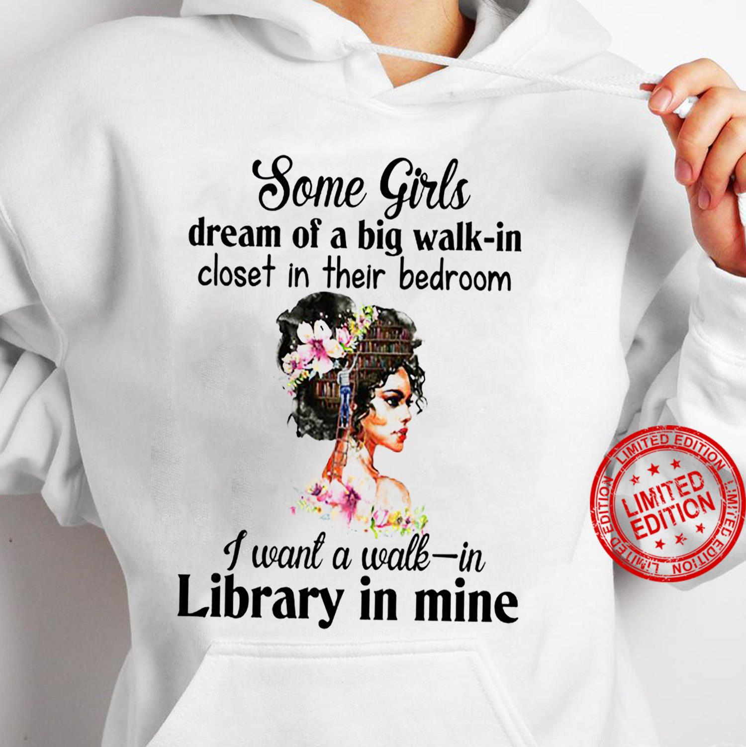 Some Girls Dream Of A Big Walk In Closet In Their Bedroom I Want A Walk In Library In Mine Shirt hoodie