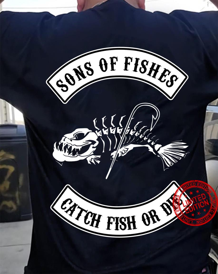 Sons Of Fishes Catch Fish Or Die Shirt