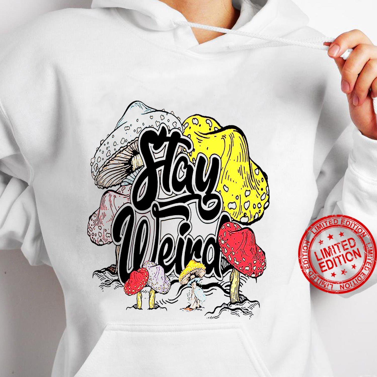 Stay Weird Shirt hoodie
