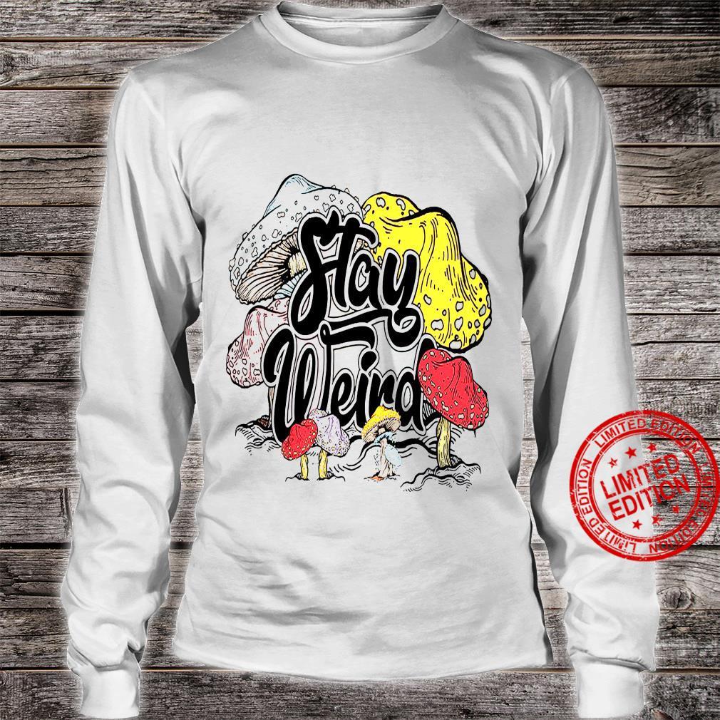 Stay Weird Shirt long sleeved