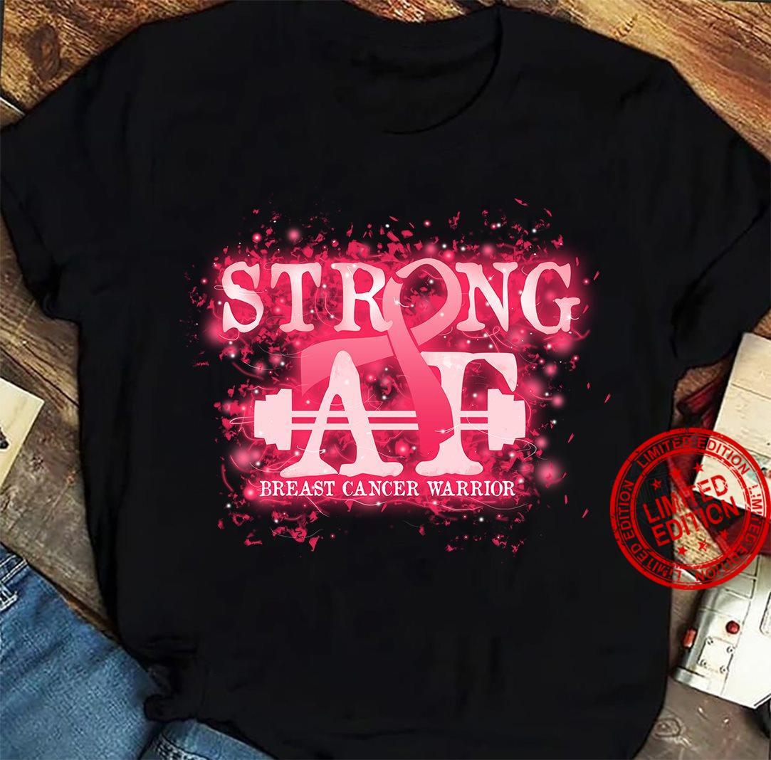 Strong Af Breast Cancer Warrior Shirt