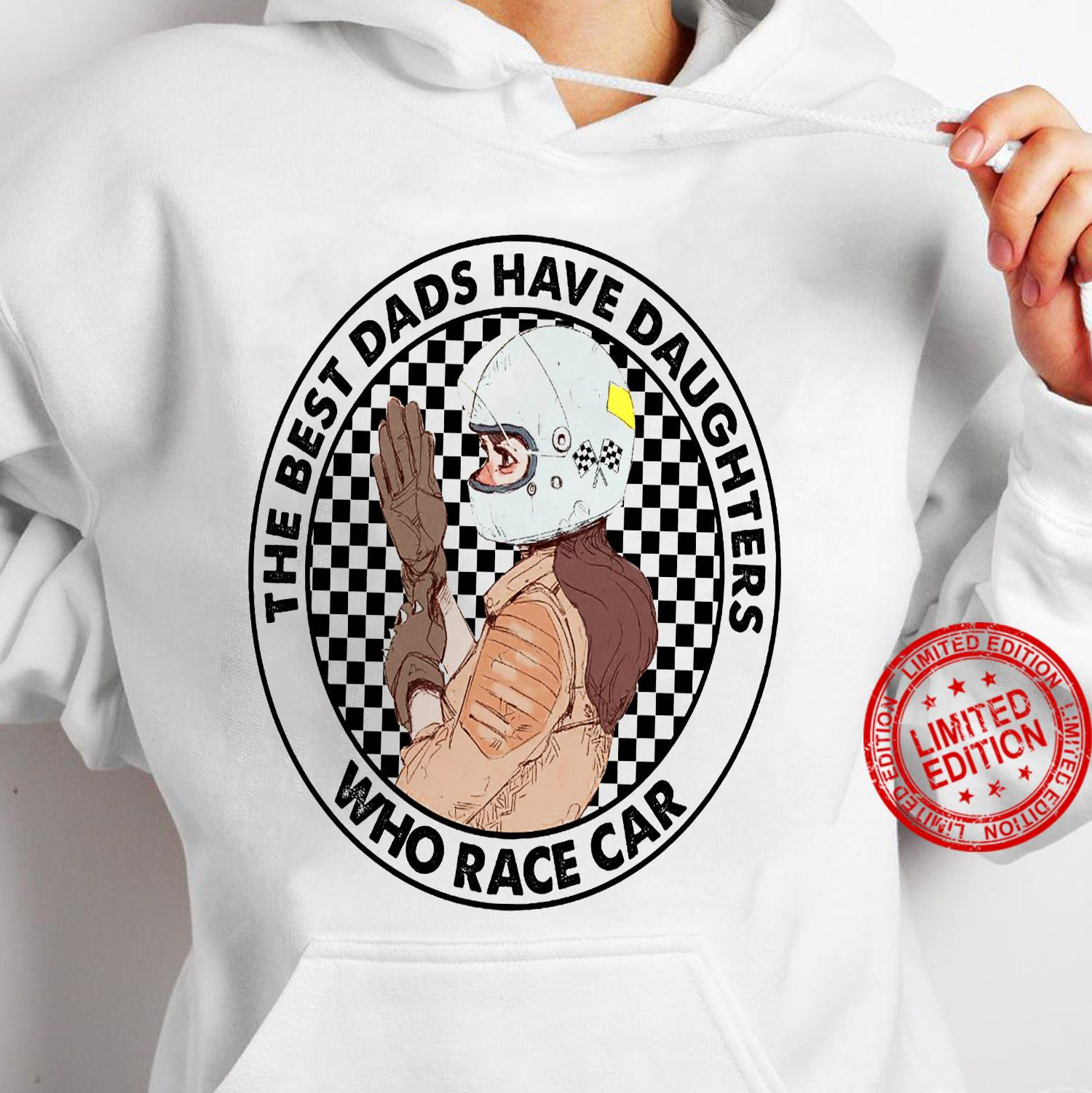 The Best Dads Have Daughters Who Race Car Shirt hoodie
