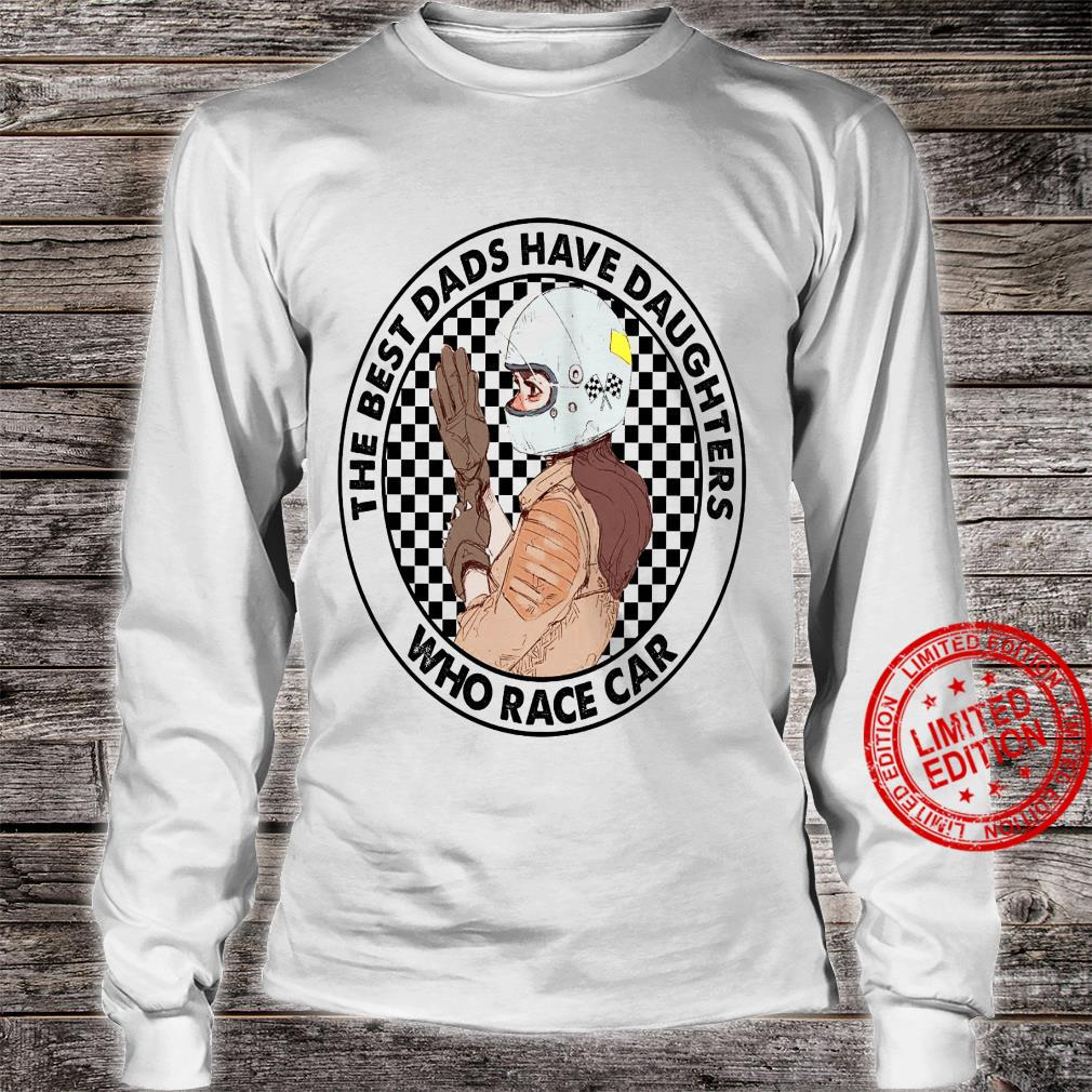 The Best Dads Have Daughters Who Race Car Shirt long sleeved