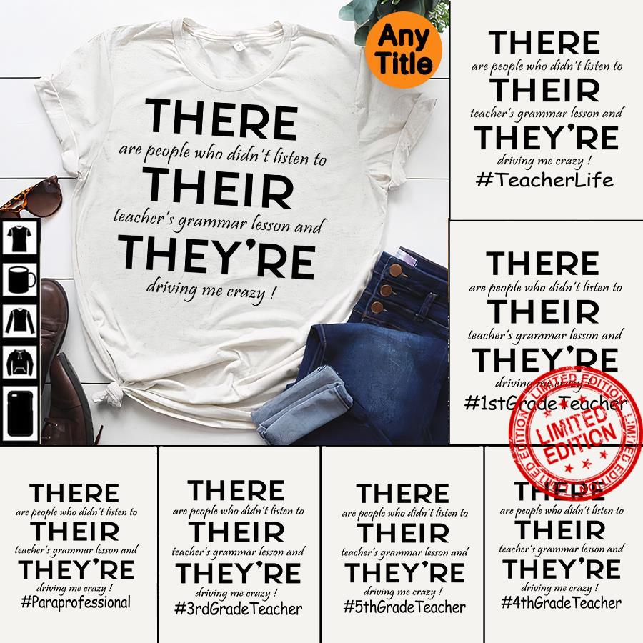 There Are People Who Didn't Listen To Their Teacher's Grammar Lesson And They're Driving Me Crazy Shirt