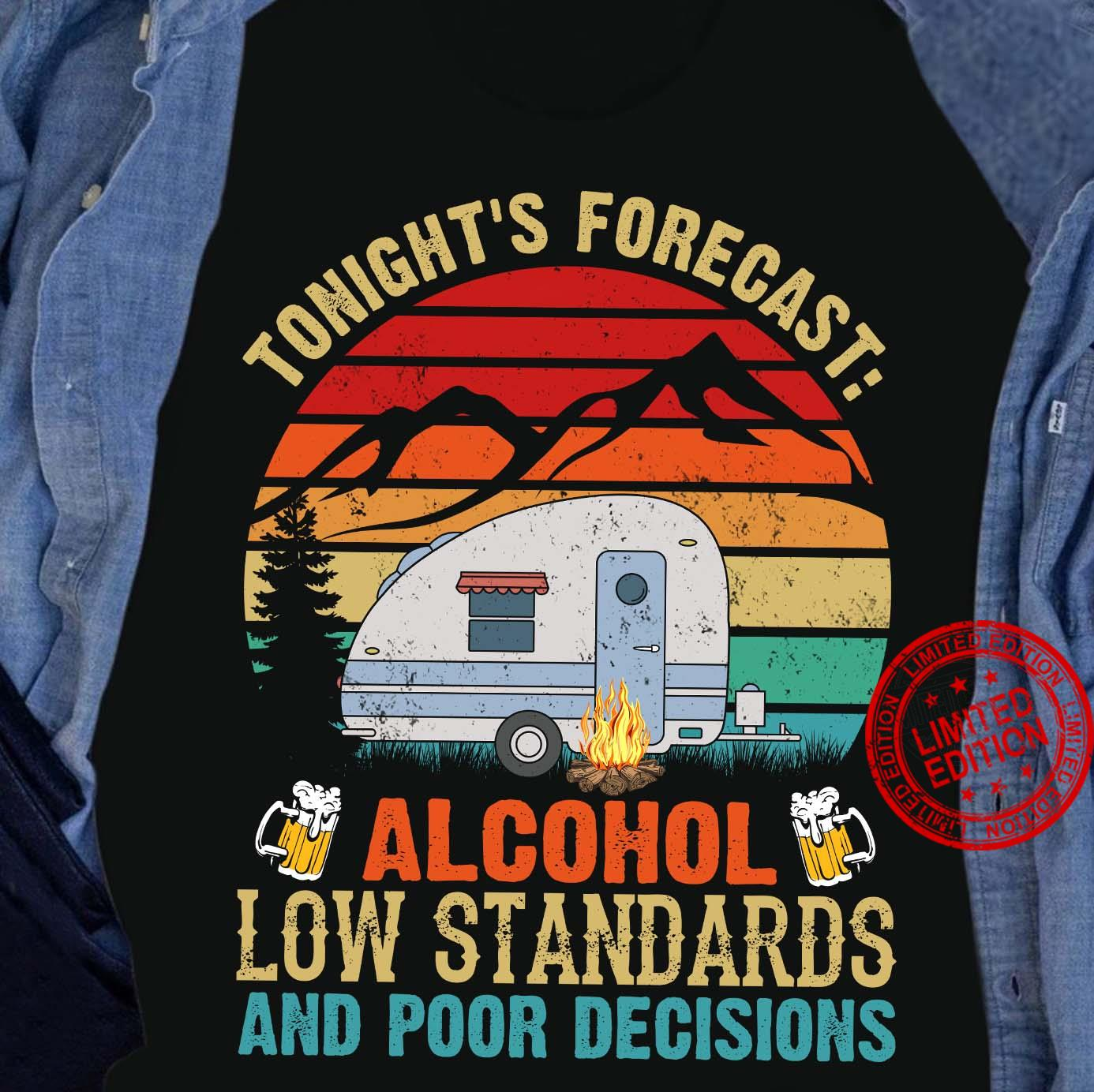 Tonight's Forecast Alcohol LOw Standards And Poor Decisions Shirt