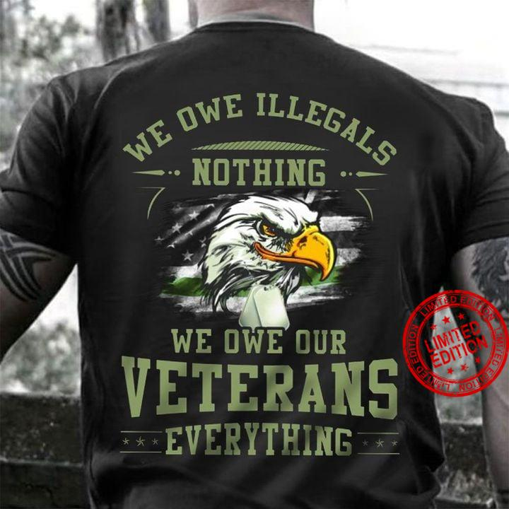 We Owe Illegals Nothing We Owe Our Veterans Everything Black Shirt